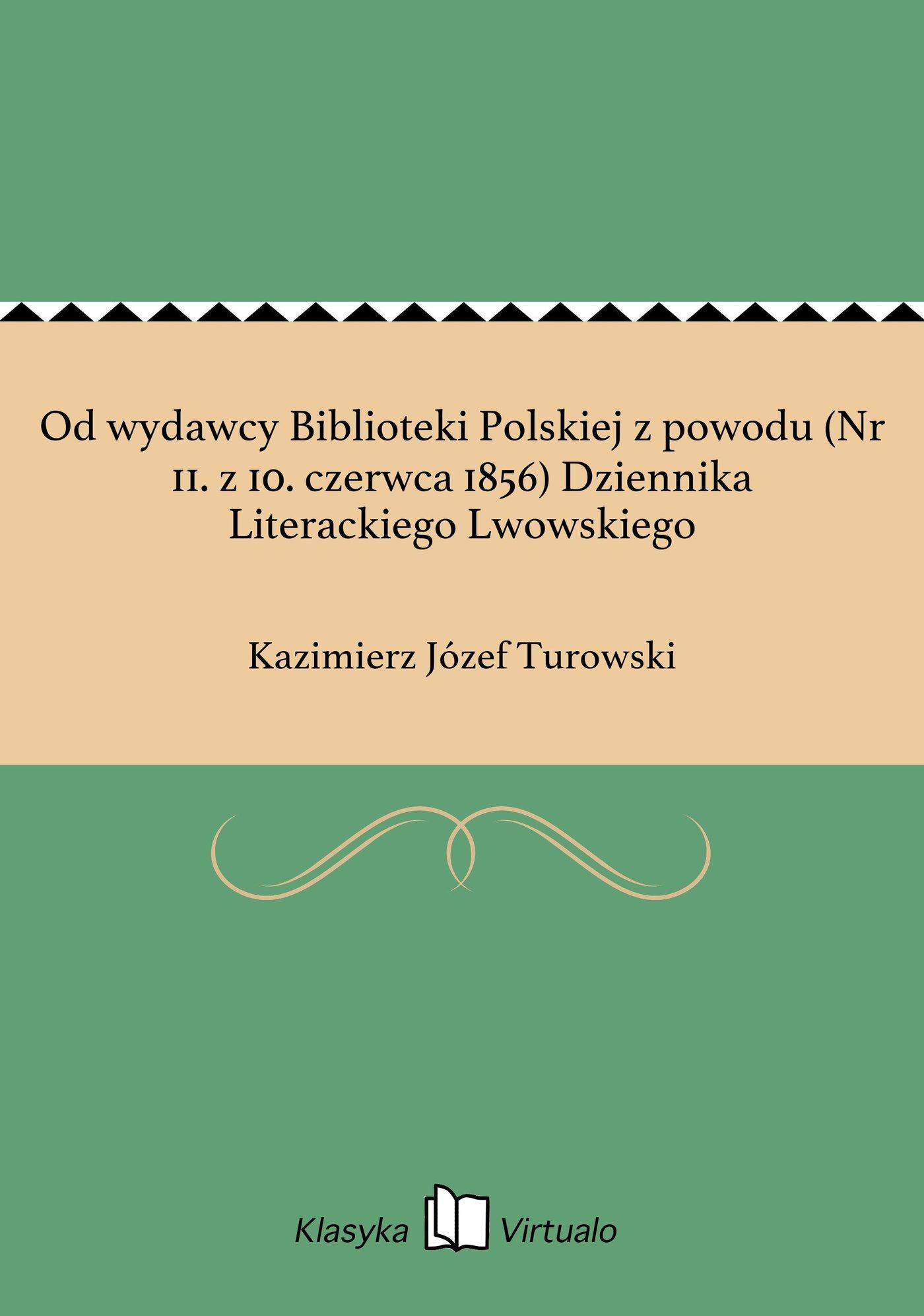Od wydawcy Biblioteki Polskiej z powodu (Nr 11. z 10. czerwca 1856) Dziennika Literackiego Lwowskiego - Ebook (Książka na Kindle) do pobrania w formacie MOBI