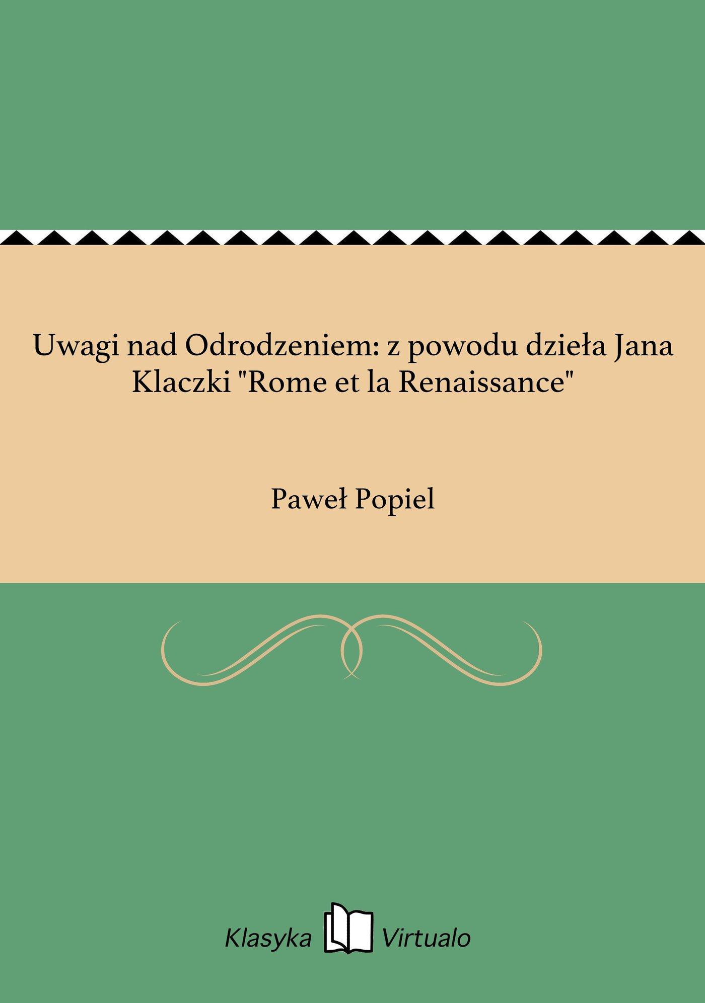 """Uwagi nad Odrodzeniem: z powodu dzieła Jana Klaczki """"Rome et la Renaissance"""" - Ebook (Książka na Kindle) do pobrania w formacie MOBI"""