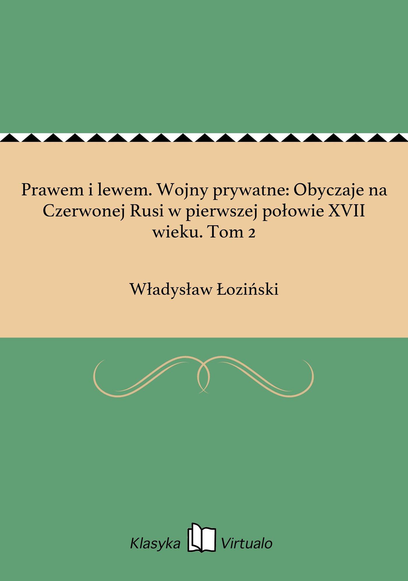 Prawem i lewem. Wojny prywatne: Obyczaje na Czerwonej Rusi w pierwszej połowie XVII wieku. Tom 2 - Ebook (Książka na Kindle) do pobrania w formacie MOBI