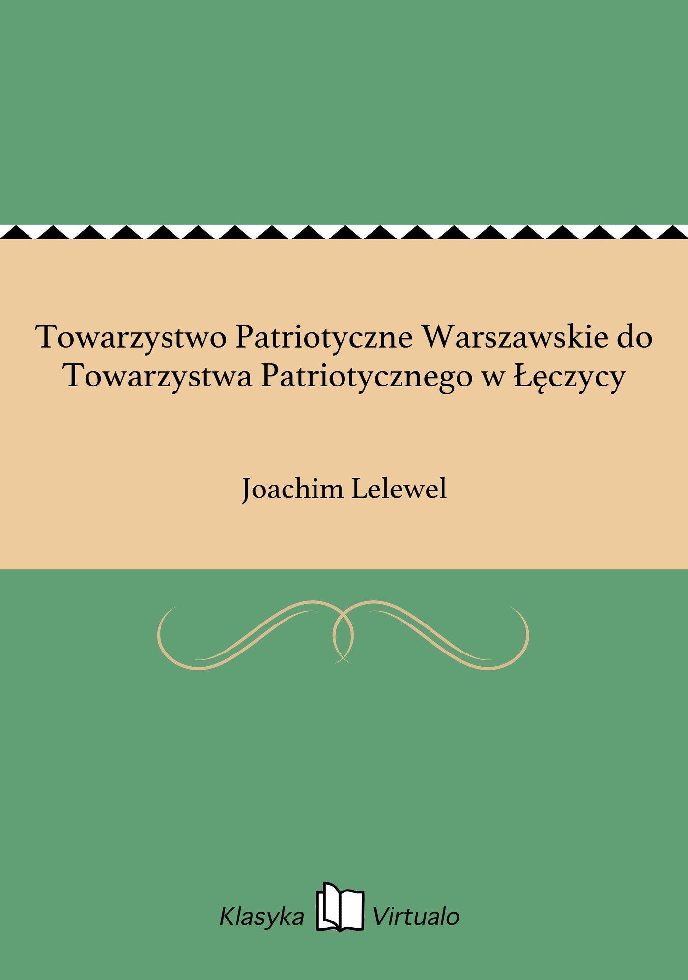 Towarzystwo Patriotyczne Warszawskie do Towarzystwa Patriotycznego w Łęczycy - Ebook (Książka na Kindle) do pobrania w formacie MOBI
