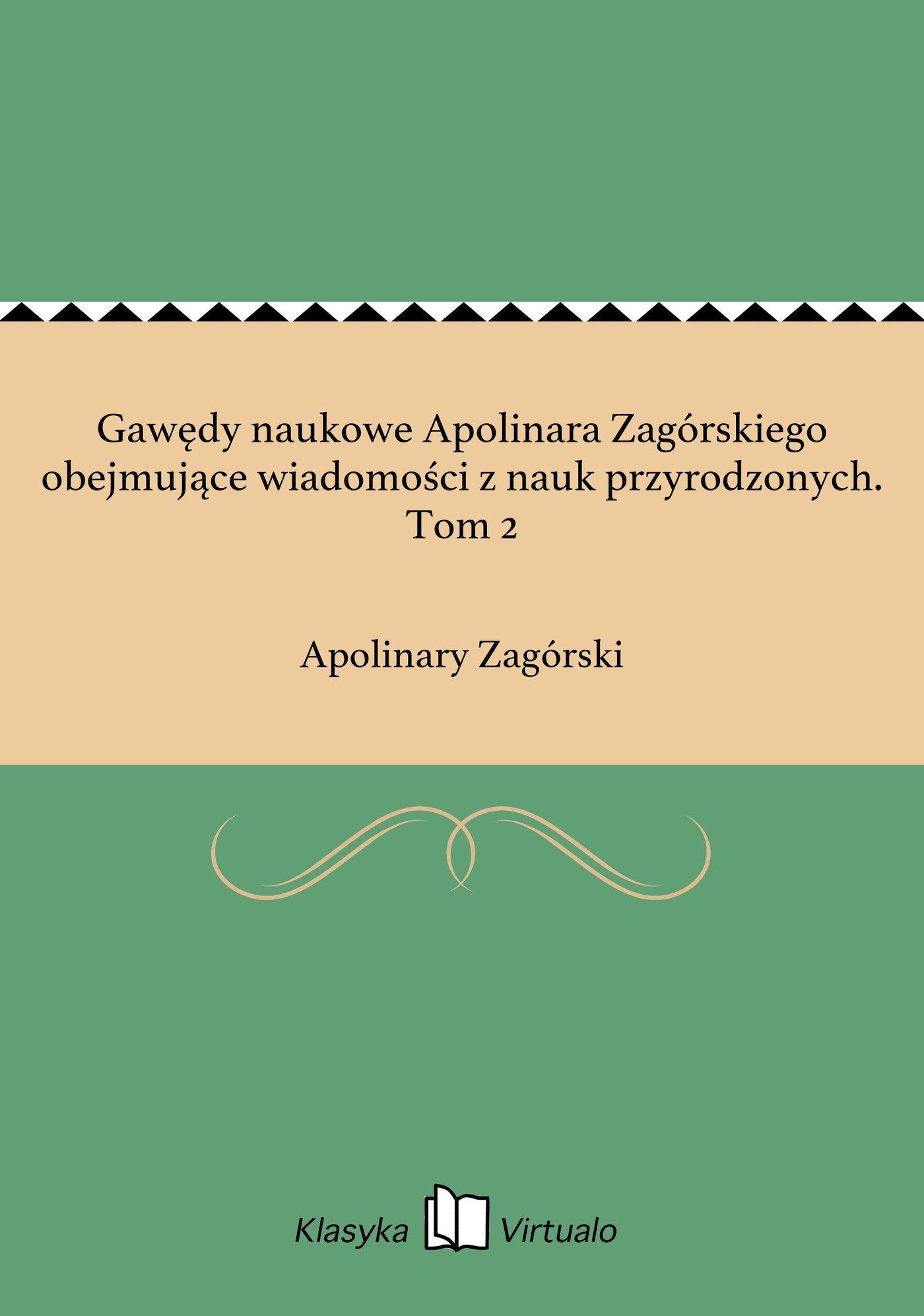 Gawędy naukowe Apolinara Zagórskiego obejmujące wiadomości z nauk przyrodzonych. Tom 2 - Ebook (Książka na Kindle) do pobrania w formacie MOBI