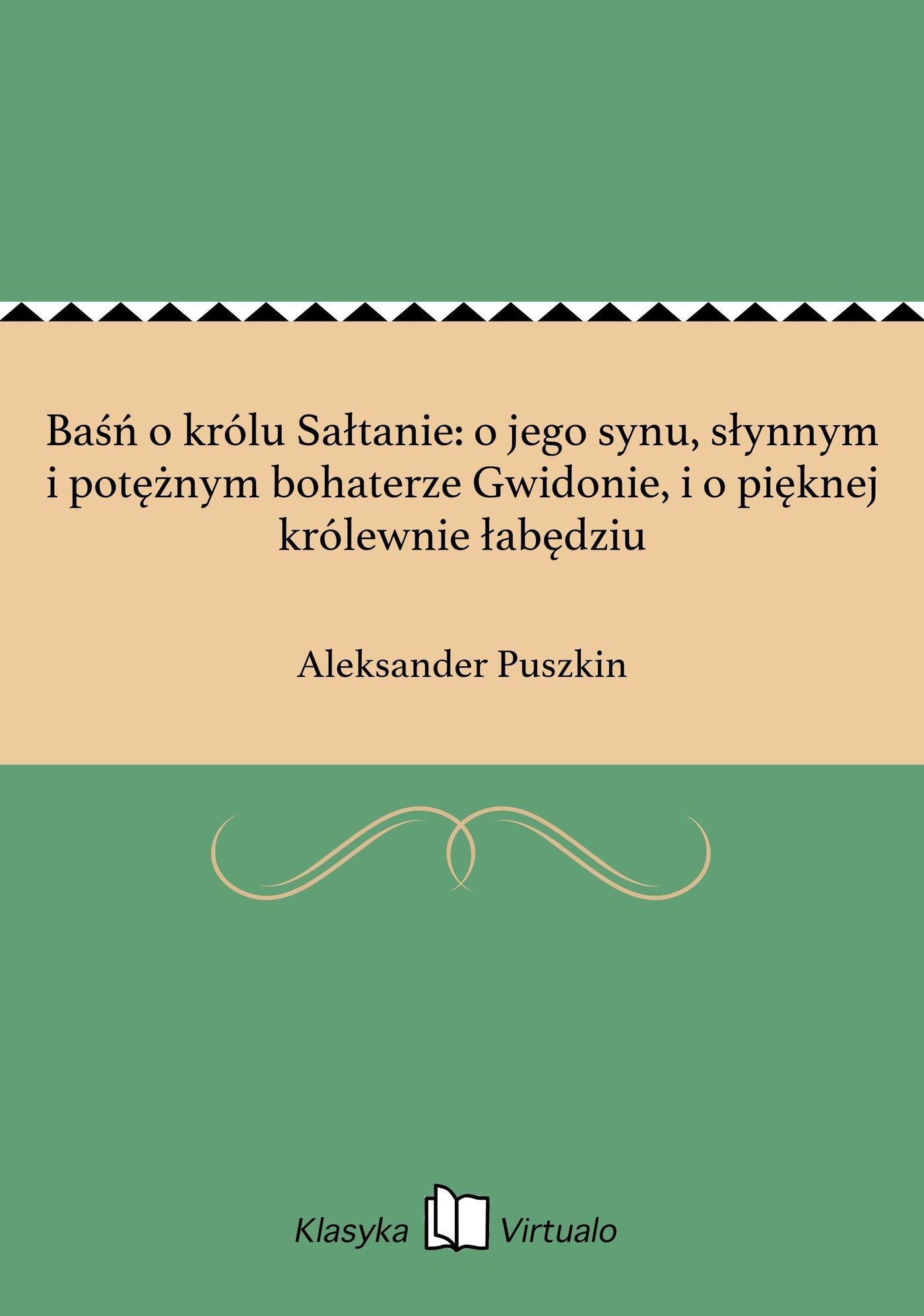 Baśń o królu Sałtanie: o jego synu, słynnym i potężnym bohaterze Gwidonie, i o pięknej królewnie łabędziu - Ebook (Książka na Kindle) do pobrania w formacie MOBI
