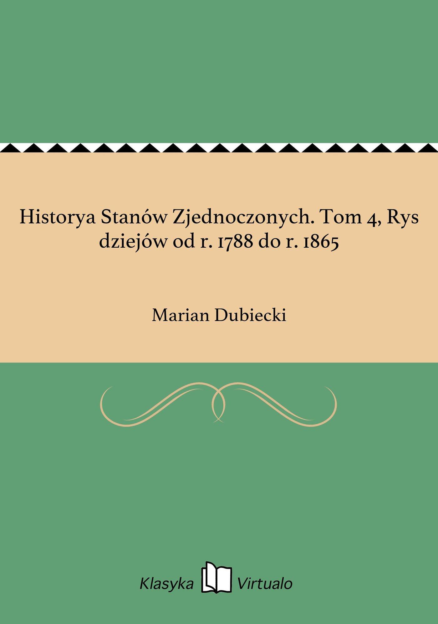 Historya Stanów Zjednoczonych. Tom 4, Rys dziejów od r. 1788 do r. 1865 - Ebook (Książka na Kindle) do pobrania w formacie MOBI