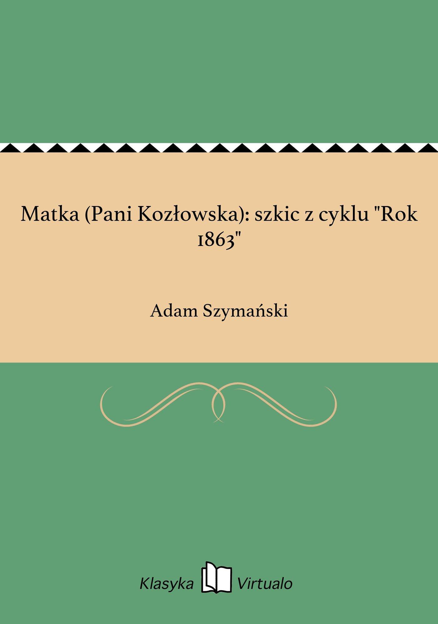 """Matka (Pani Kozłowska): szkic z cyklu """"Rok 1863"""" - Ebook (Książka na Kindle) do pobrania w formacie MOBI"""