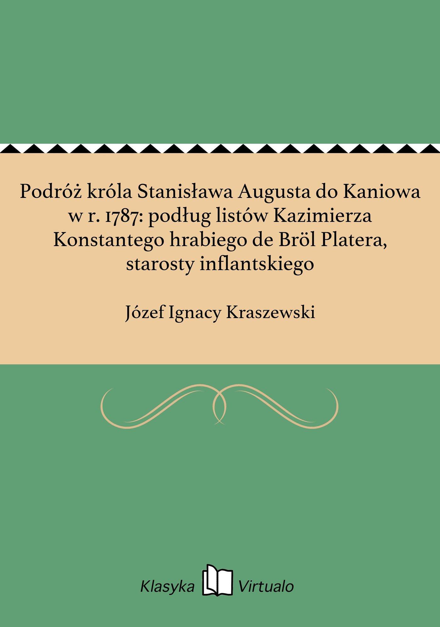 Podróż króla Stanisława Augusta do Kaniowa w r. 1787: podług listów Kazimierza Konstantego hrabiego de Bröl Platera, starosty inflantskiego - Ebook (Książka na Kindle) do pobrania w formacie MOBI