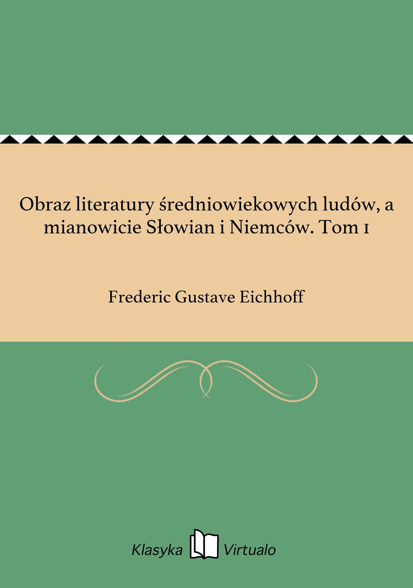 Obraz literatury średniowiekowych ludów, a mianowicie Słowian i Niemców. Tom 1 - Ebook (Książka na Kindle) do pobrania w formacie MOBI
