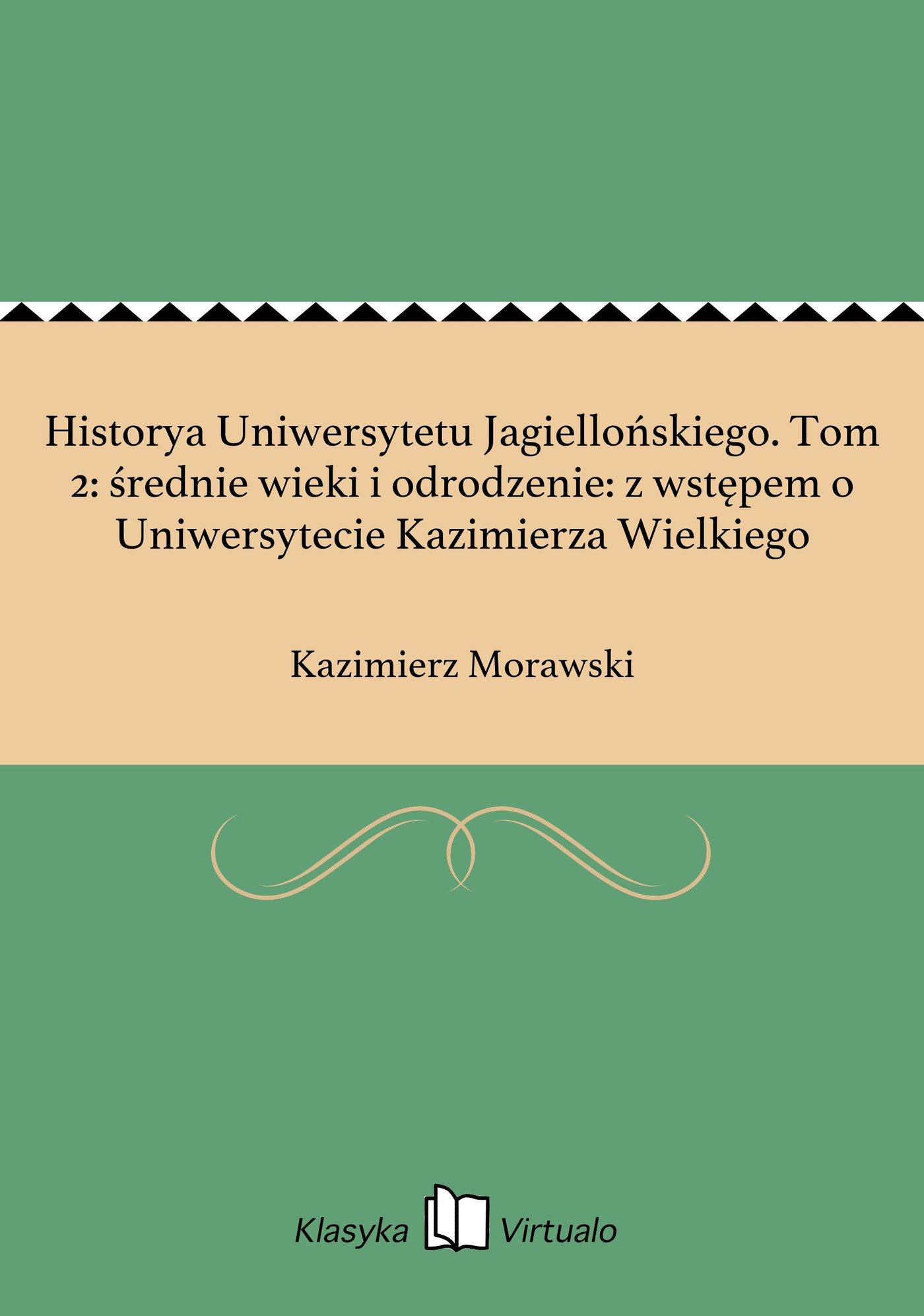 Historya Uniwersytetu Jagiellońskiego. Tom 2: średnie wieki i odrodzenie: z wstępem o Uniwersytecie Kazimierza Wielkiego - Ebook (Książka na Kindle) do pobrania w formacie MOBI
