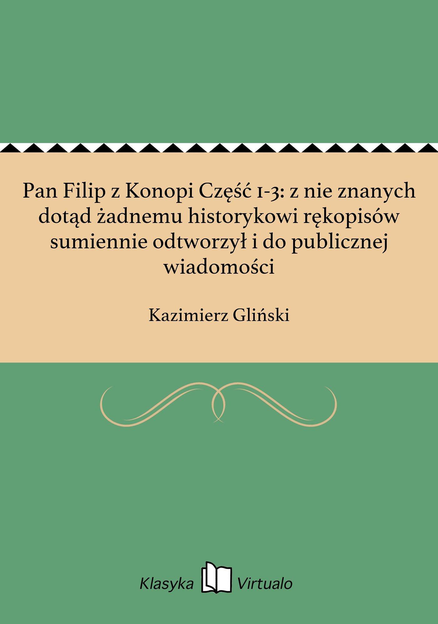 Pan Filip z Konopi Część 1-3: z nie znanych dotąd żadnemu historykowi rękopisów sumiennie odtworzył i do publicznej wiadomości - Ebook (Książka na Kindle) do pobrania w formacie MOBI