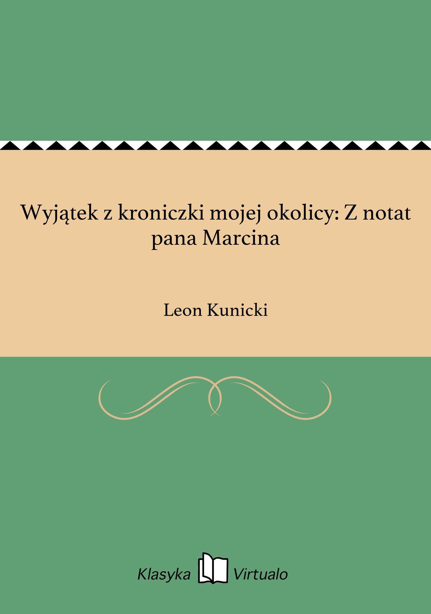 Wyjątek z kroniczki mojej okolicy: Z notat pana Marcina - Ebook (Książka na Kindle) do pobrania w formacie MOBI