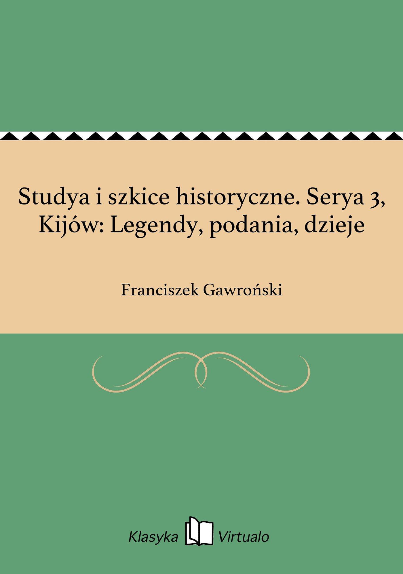 Studya i szkice historyczne. Serya 3, Kijów: Legendy, podania, dzieje - Ebook (Książka na Kindle) do pobrania w formacie MOBI