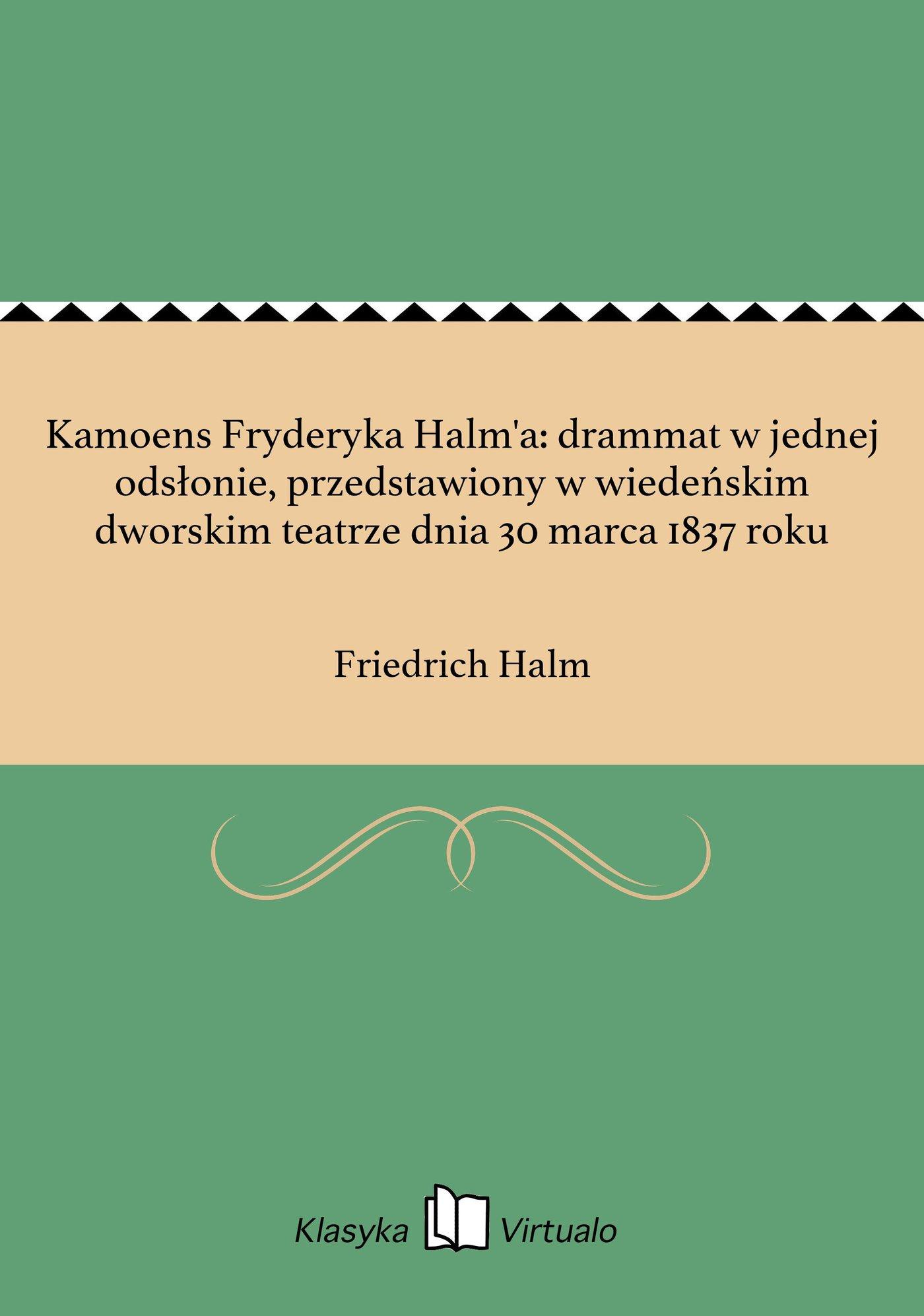Kamoens Fryderyka Halm'a: drammat w jednej odsłonie, przedstawiony w wiedeńskim dworskim teatrze dnia 30 marca 1837 roku - Ebook (Książka na Kindle) do pobrania w formacie MOBI