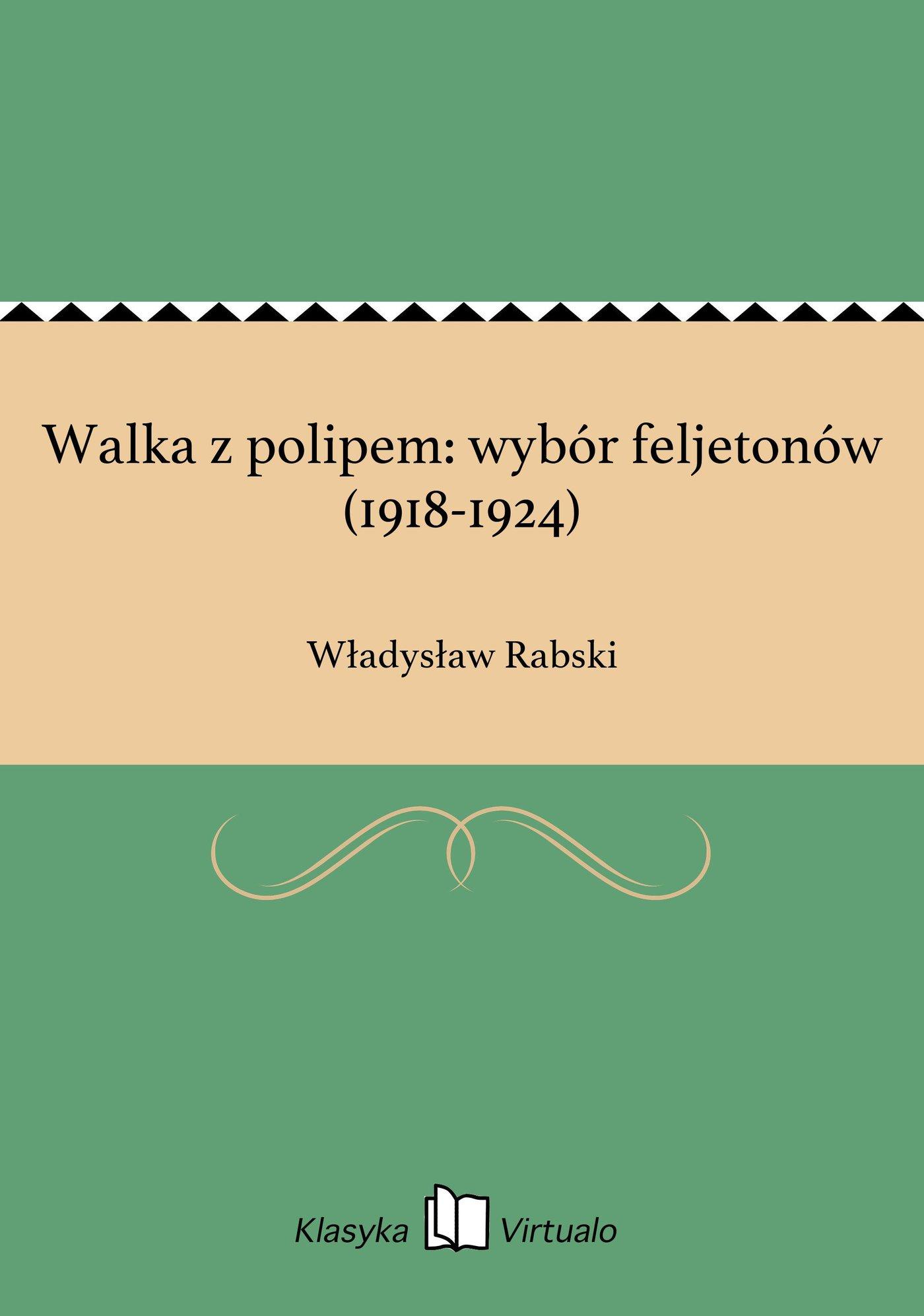 Walka z polipem: wybór feljetonów (1918-1924) - Ebook (Książka na Kindle) do pobrania w formacie MOBI