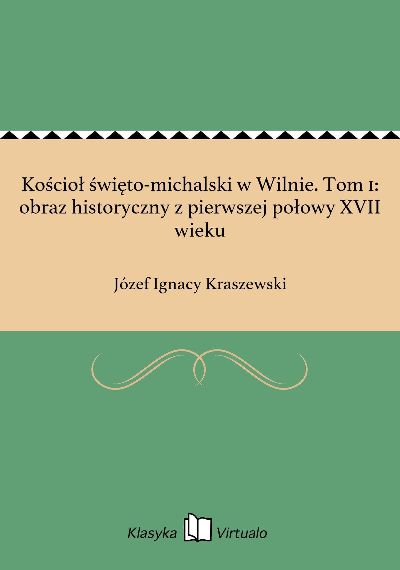 Kościoł święto-michalski w Wilnie. Tom 1: obraz historyczny z pierwszej połowy XVII wieku - Ebook (Książka na Kindle) do pobrania w formacie MOBI