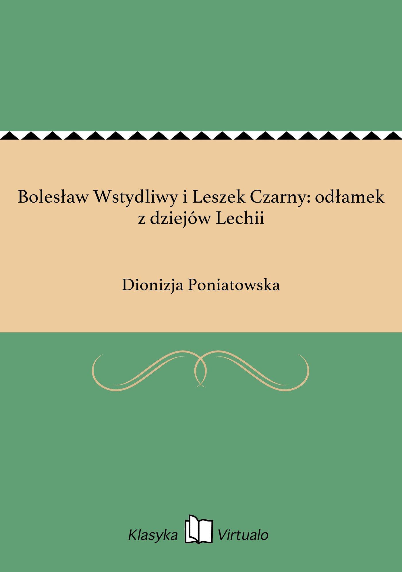 Bolesław Wstydliwy i Leszek Czarny: odłamek z dziejów Lechii - Ebook (Książka na Kindle) do pobrania w formacie MOBI