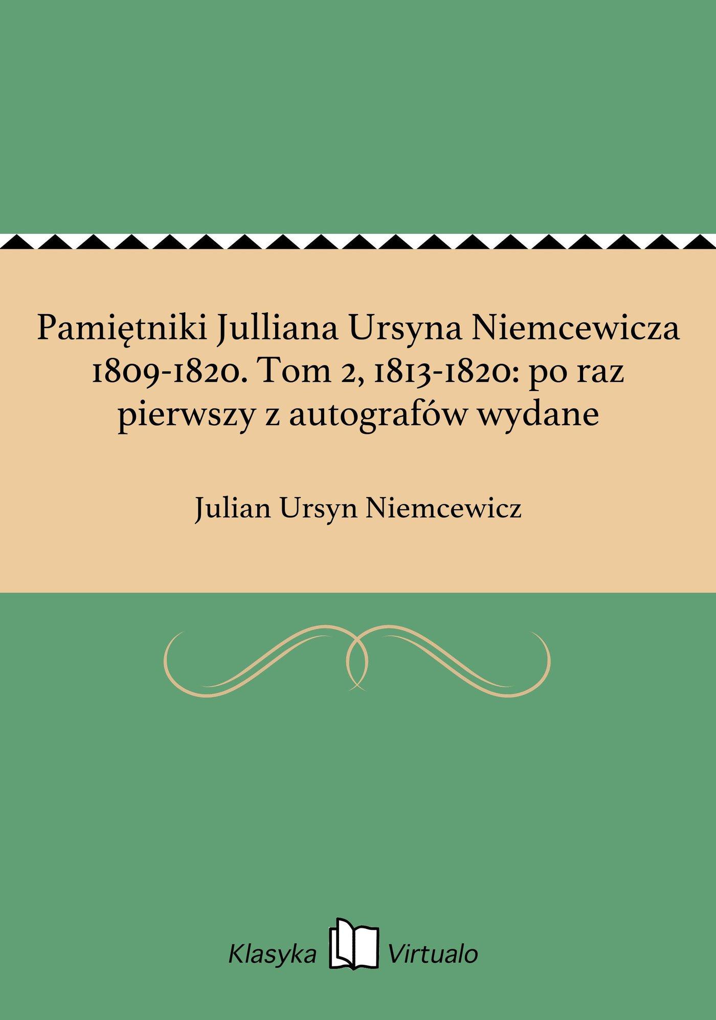 Pamiętniki Julliana Ursyna Niemcewicza 1809-1820. Tom 2, 1813-1820: po raz pierwszy z autografów wydane - Ebook (Książka na Kindle) do pobrania w formacie MOBI