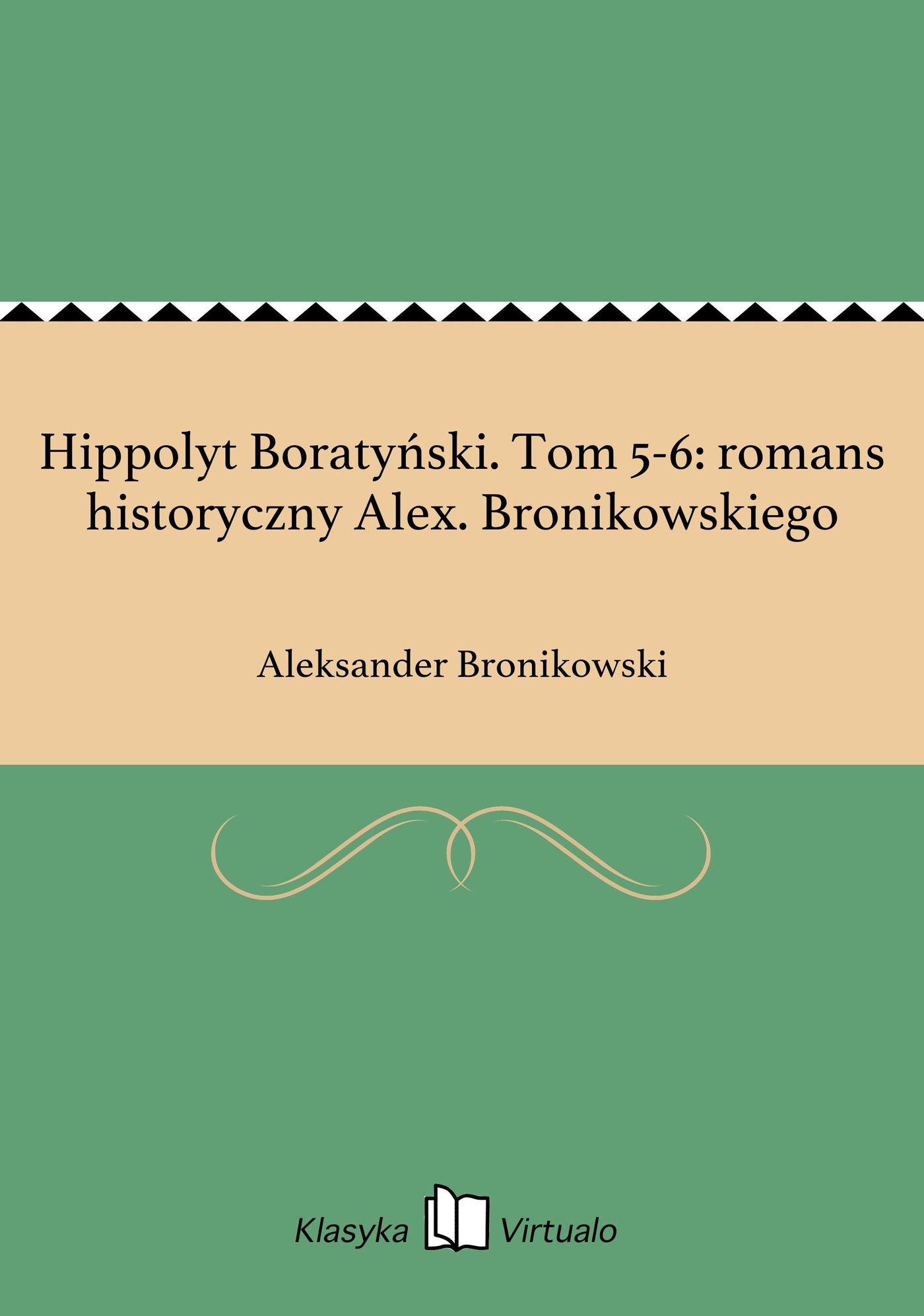 Hippolyt Boratyński. Tom 5-6: romans historyczny Alex. Bronikowskiego - Ebook (Książka na Kindle) do pobrania w formacie MOBI