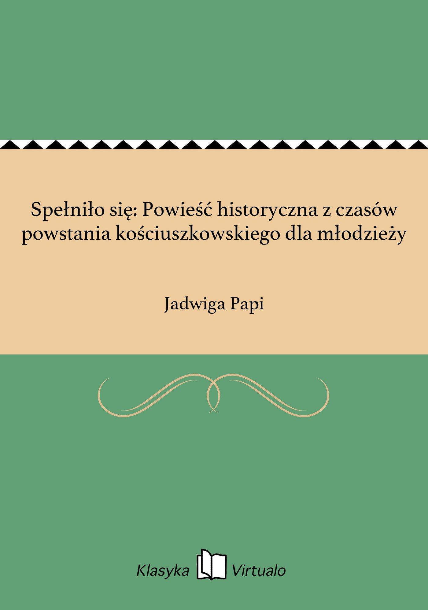 Spełniło się: Powieść historyczna z czasów powstania kościuszkowskiego dla młodzieży - Ebook (Książka na Kindle) do pobrania w formacie MOBI