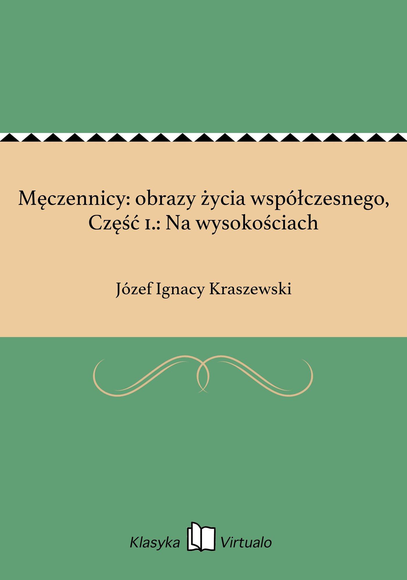 Męczennicy: obrazy życia współczesnego, Część 1.: Na wysokościach - Ebook (Książka na Kindle) do pobrania w formacie MOBI