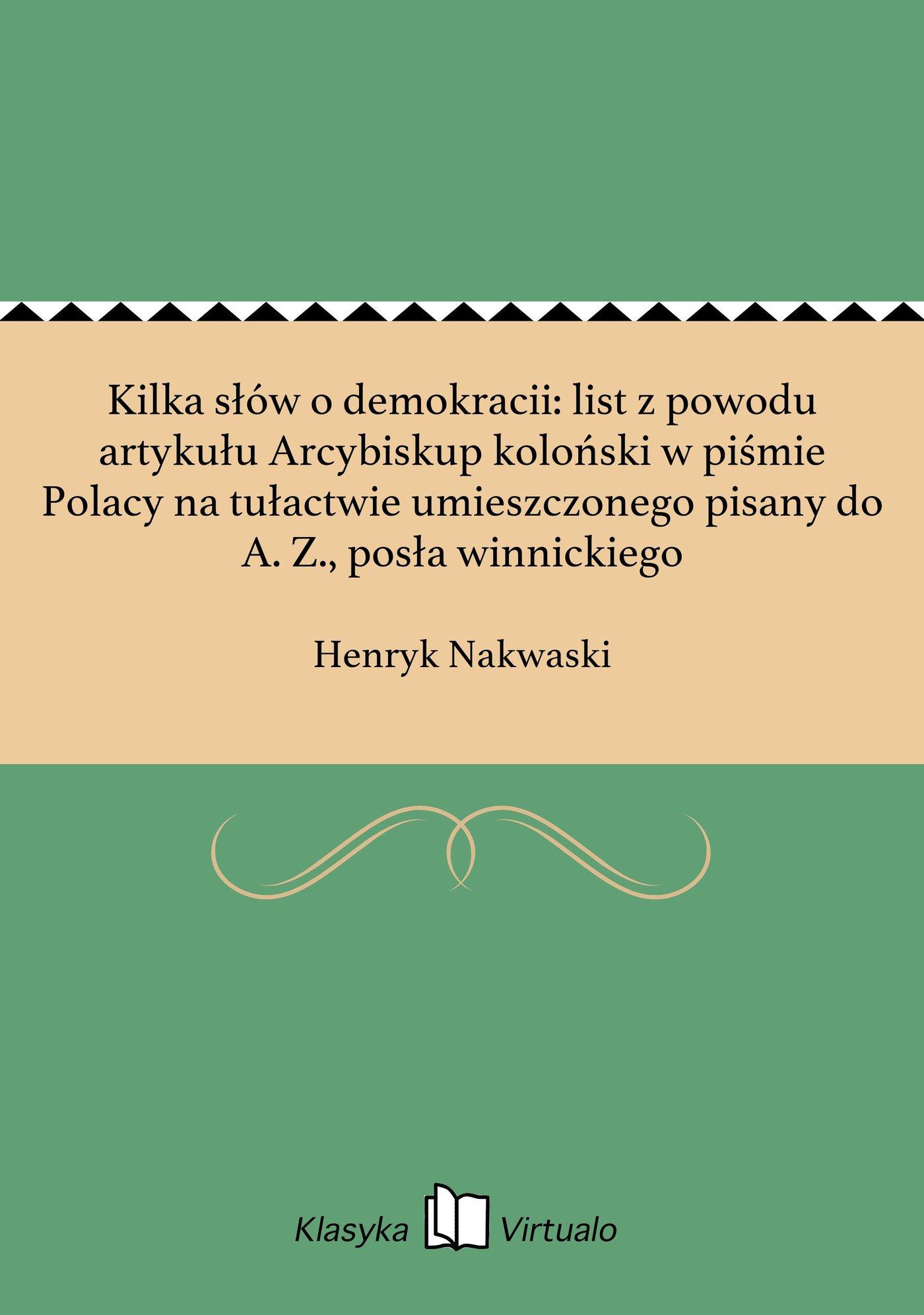 Kilka słów o demokracii: list z powodu artykułu Arcybiskup koloński w piśmie Polacy na tułactwie umieszczonego pisany do A. Z., posła winnickiego - Ebook (Książka na Kindle) do pobrania w formacie MOBI