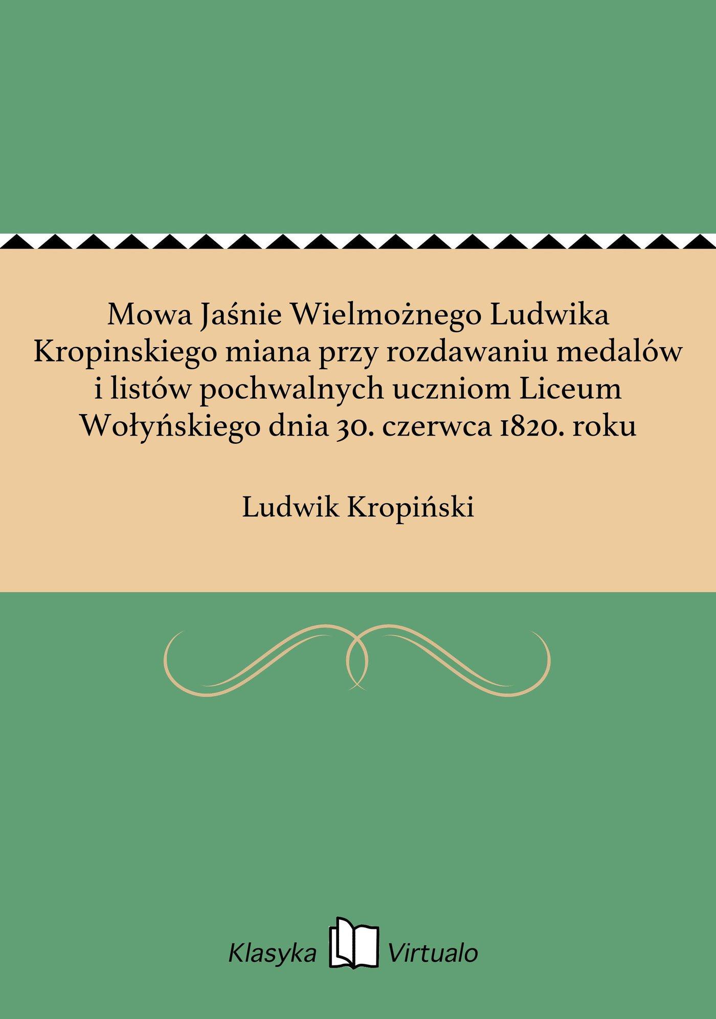 Mowa Jaśnie Wielmożnego Ludwika Kropinskiego miana przy rozdawaniu medalów i listów pochwalnych uczniom Liceum Wołyńskiego dnia 30. czerwca 1820. roku - Ebook (Książka na Kindle) do pobrania w formacie MOBI