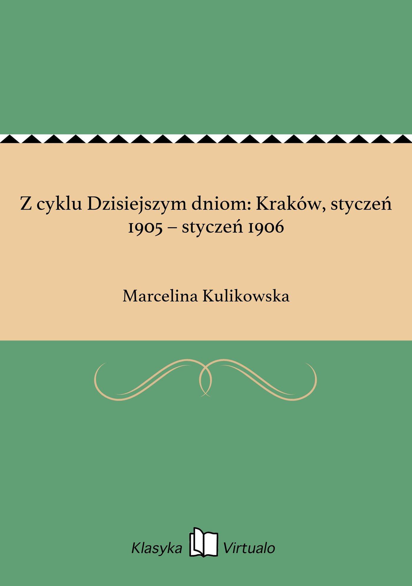 Z cyklu Dzisiejszym dniom: Kraków, styczeń 1905 – styczeń 1906 - Ebook (Książka na Kindle) do pobrania w formacie MOBI