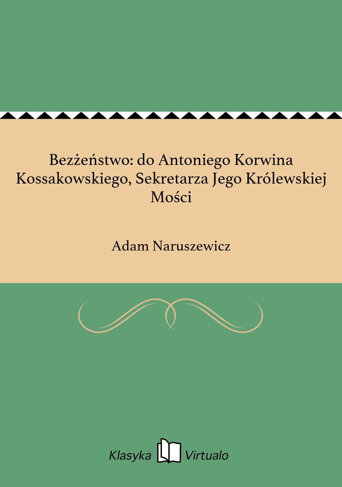 Bezżeństwo: do Antoniego Korwina Kossakowskiego, Sekretarza Jego Królewskiej Mości - Ebook (Książka na Kindle) do pobrania w formacie MOBI