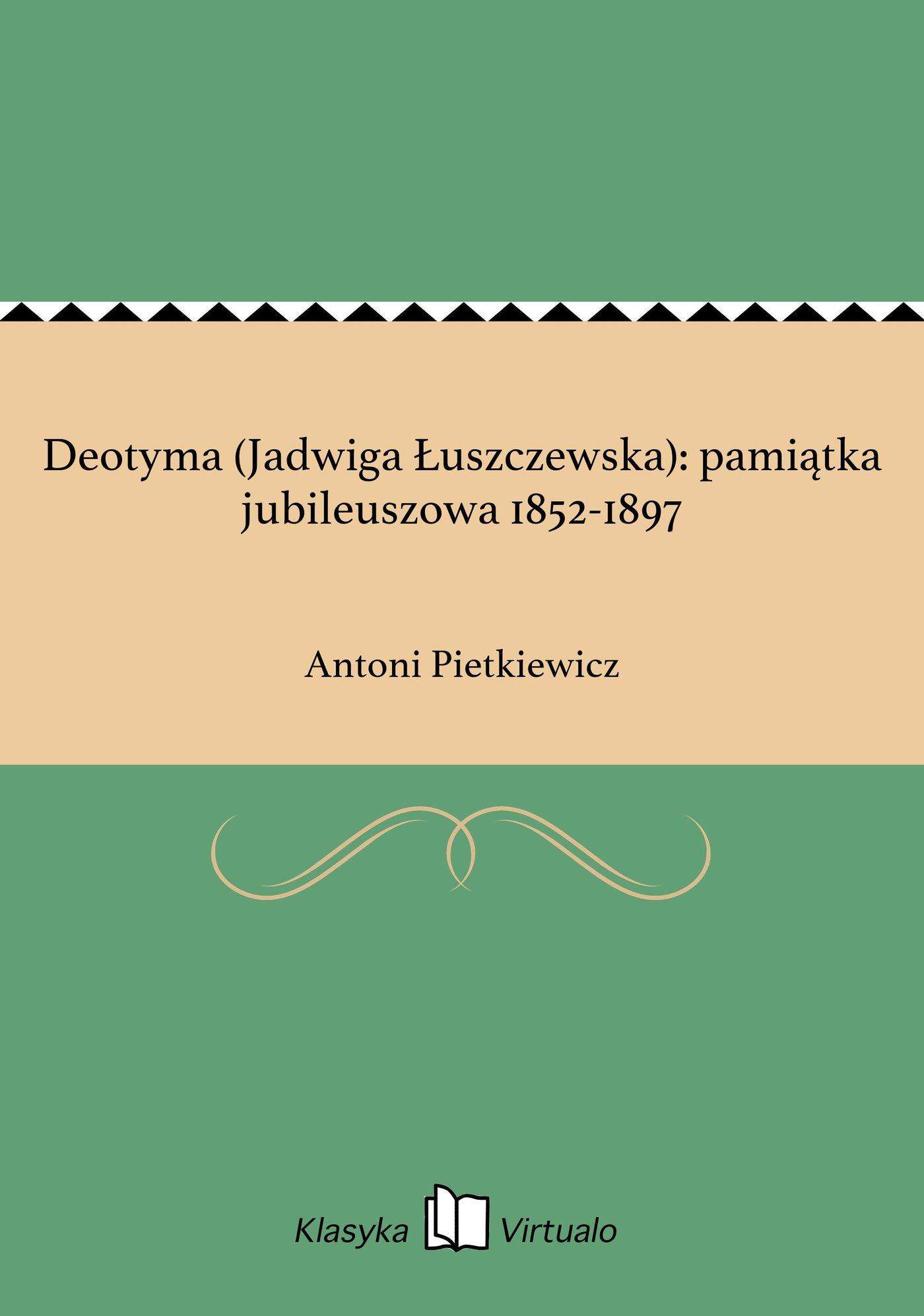 Deotyma (Jadwiga Łuszczewska): pamiątka jubileuszowa 1852-1897 - Ebook (Książka na Kindle) do pobrania w formacie MOBI