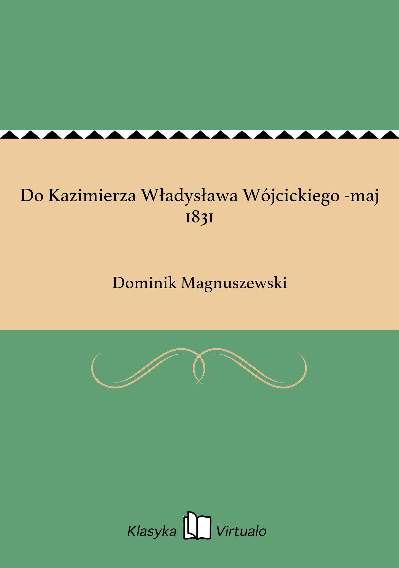 Do Kazimierza Władysława Wójcickiego -maj 1831 - Ebook (Książka na Kindle) do pobrania w formacie MOBI