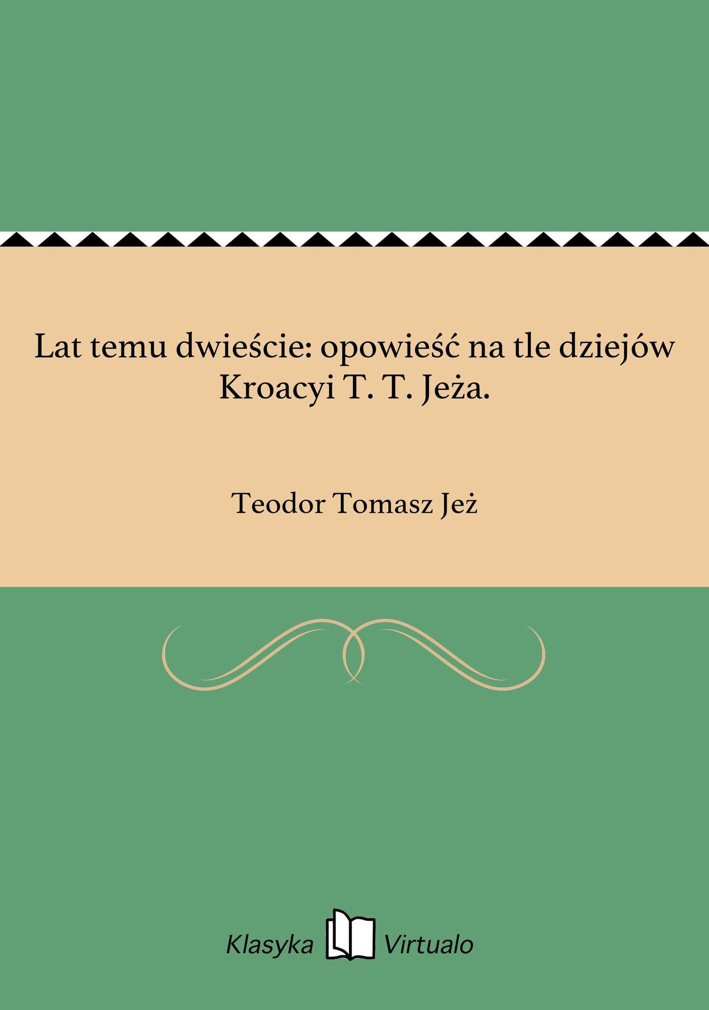 Lat temu dwieście: opowieść na tle dziejów Kroacyi T. T. Jeża. - Ebook (Książka na Kindle) do pobrania w formacie MOBI