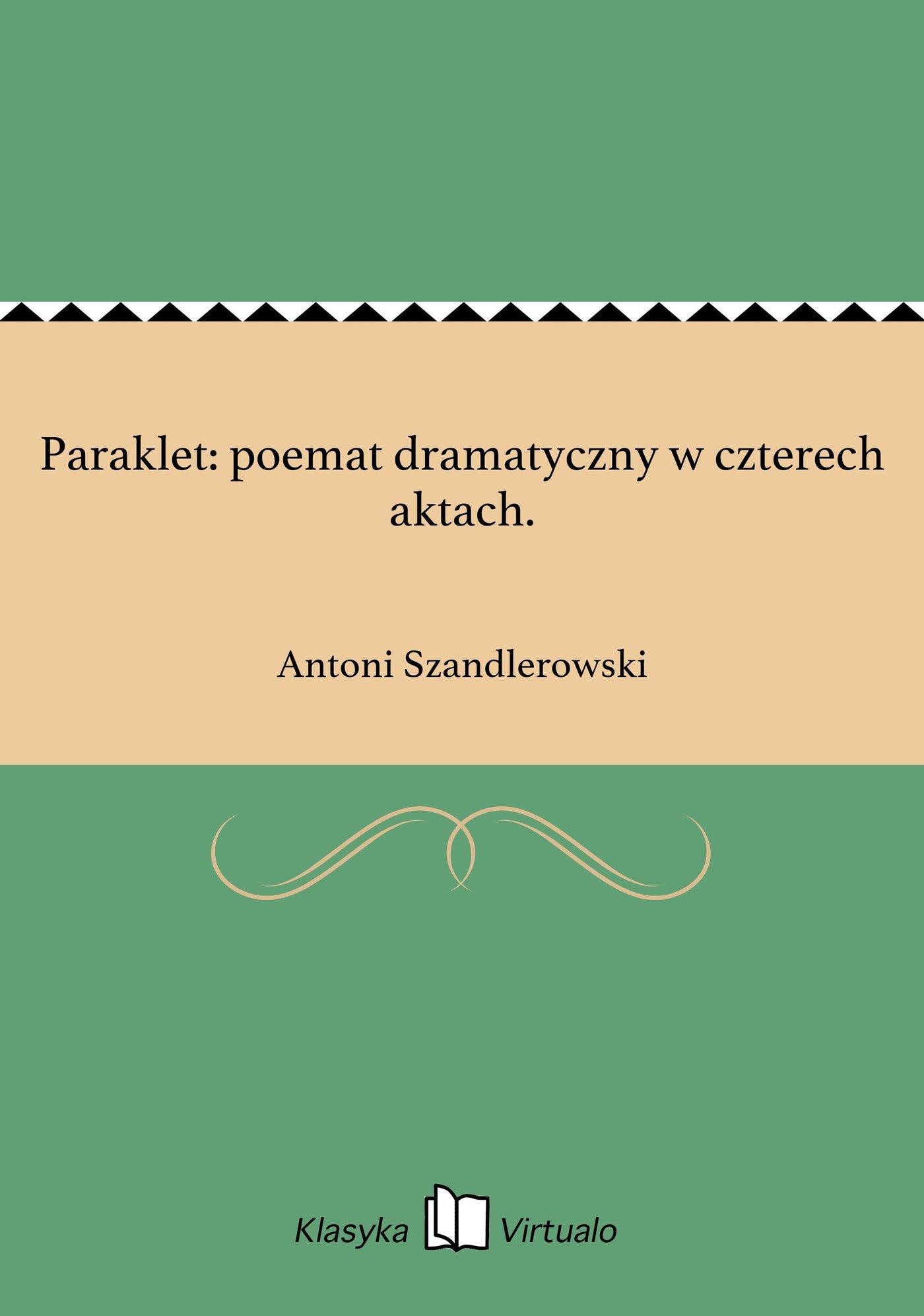 Paraklet: poemat dramatyczny w czterech aktach. - Ebook (Książka na Kindle) do pobrania w formacie MOBI