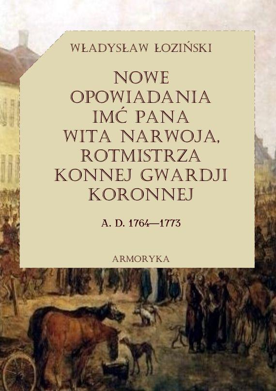 Nowe opowiadania imć pana Wita Narwoja, rotmistrza konnej gwardii koronnej 1764-1773 - Ebook (Książka PDF) do pobrania w formacie PDF