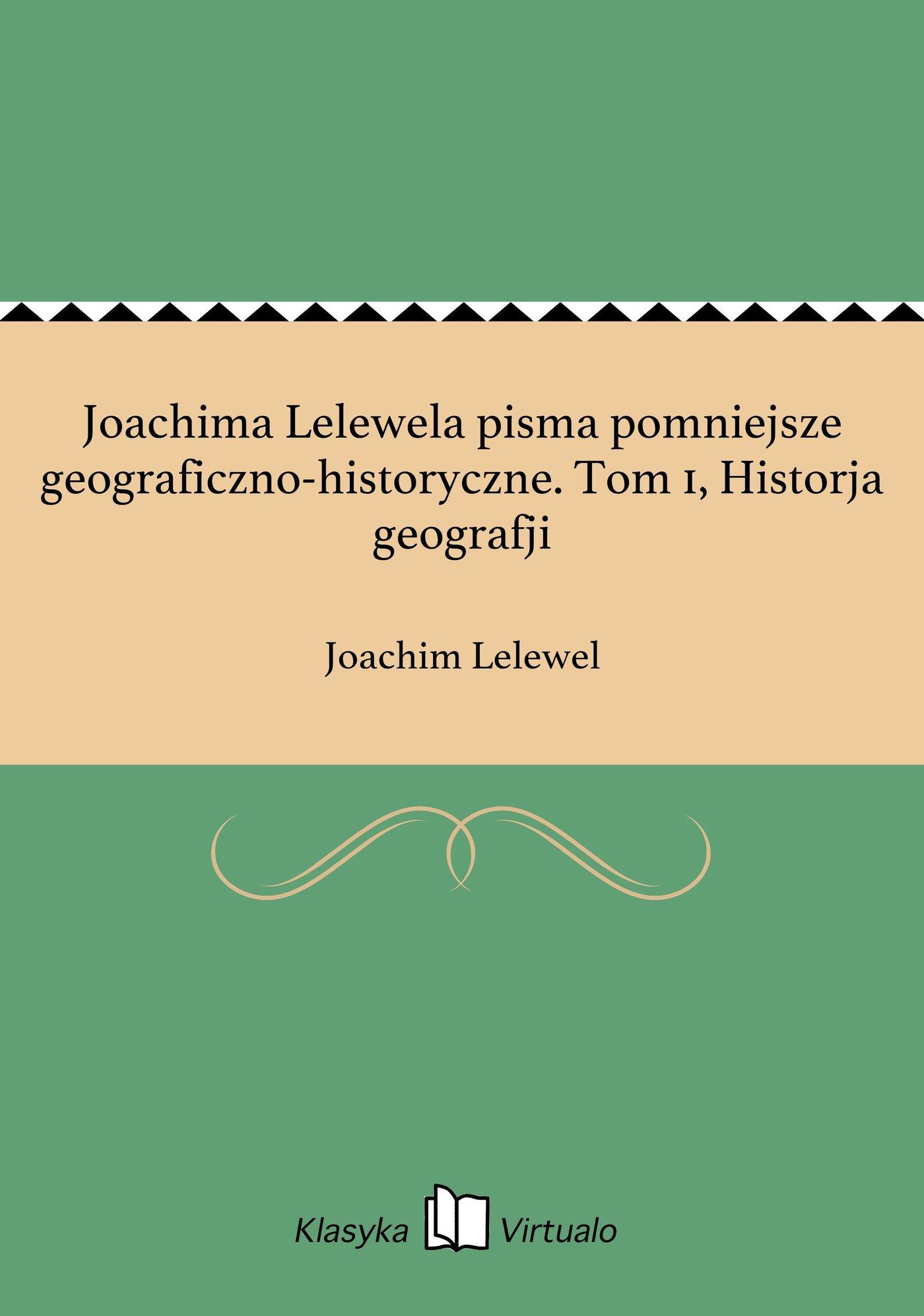 Joachima Lelewela pisma pomniejsze geograficzno-historyczne. Tom 1, Historja geografji - Ebook (Książka na Kindle) do pobrania w formacie MOBI