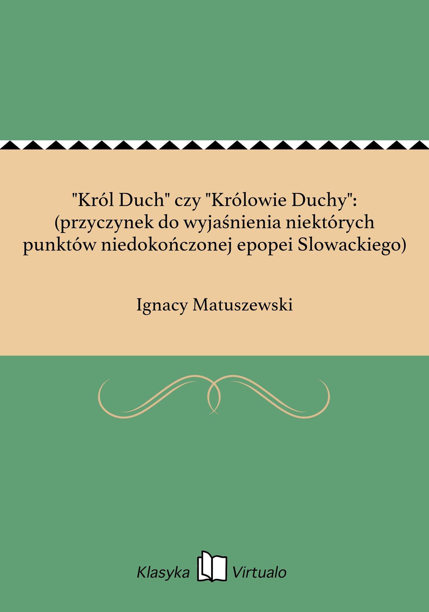 """""""Król Duch"""" czy """"Królowie Duchy"""": (przyczynek do wyjaśnienia niektórych punktów niedokończonej epopei Slowackiego) - Ebook (Książka na Kindle) do pobrania w formacie MOBI"""