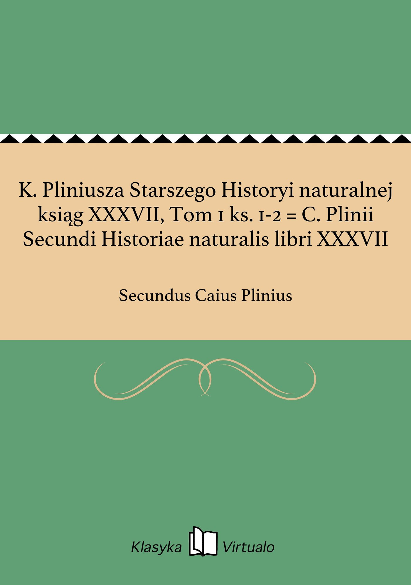 K. Pliniusza Starszego Historyi naturalnej ksiąg XXXVII, Tom 1 ks. 1-2 = C. Plinii Secundi Historiae naturalis libri XXXVII - Ebook (Książka na Kindle) do pobrania w formacie MOBI