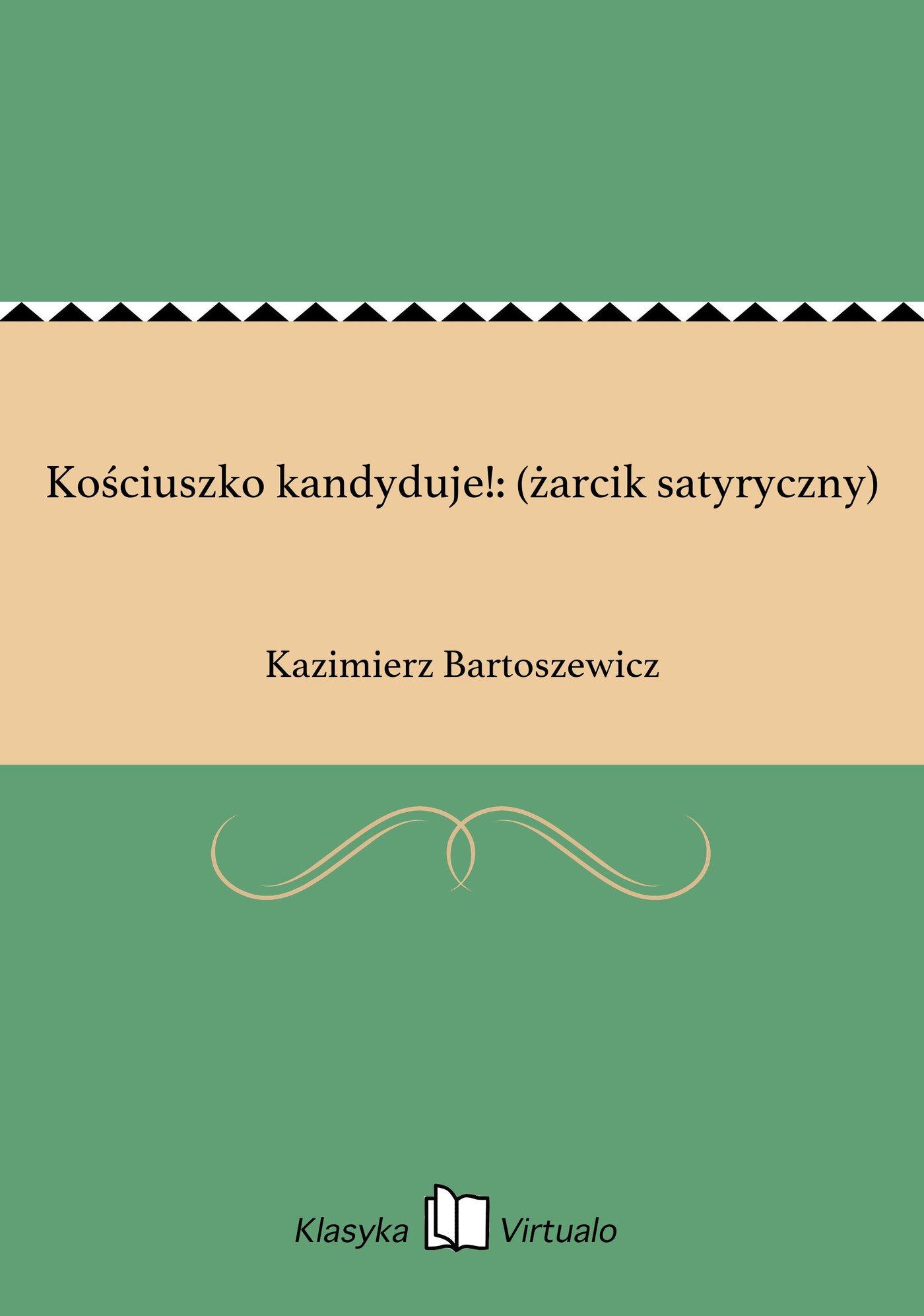 Kościuszko kandyduje!: (żarcik satyryczny) - Ebook (Książka na Kindle) do pobrania w formacie MOBI