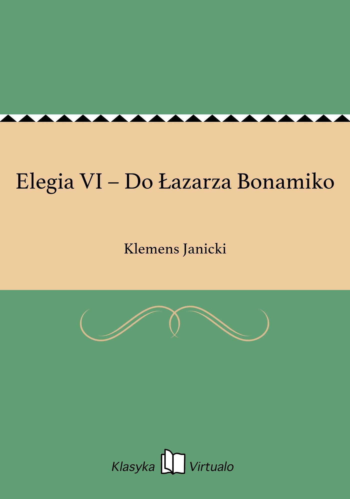 Elegia VI – Do Łazarza Bonamiko - Ebook (Książka na Kindle) do pobrania w formacie MOBI