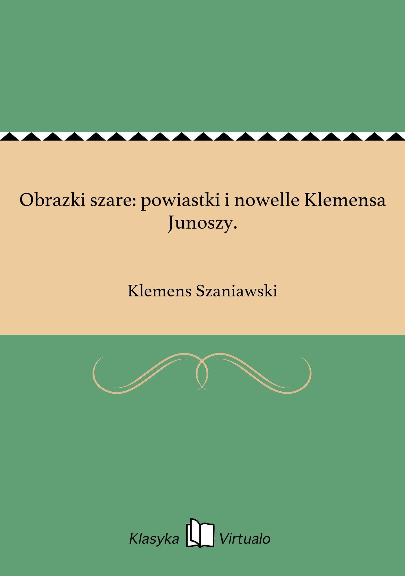 Obrazki szare: powiastki i nowelle Klemensa Junoszy. - Ebook (Książka na Kindle) do pobrania w formacie MOBI