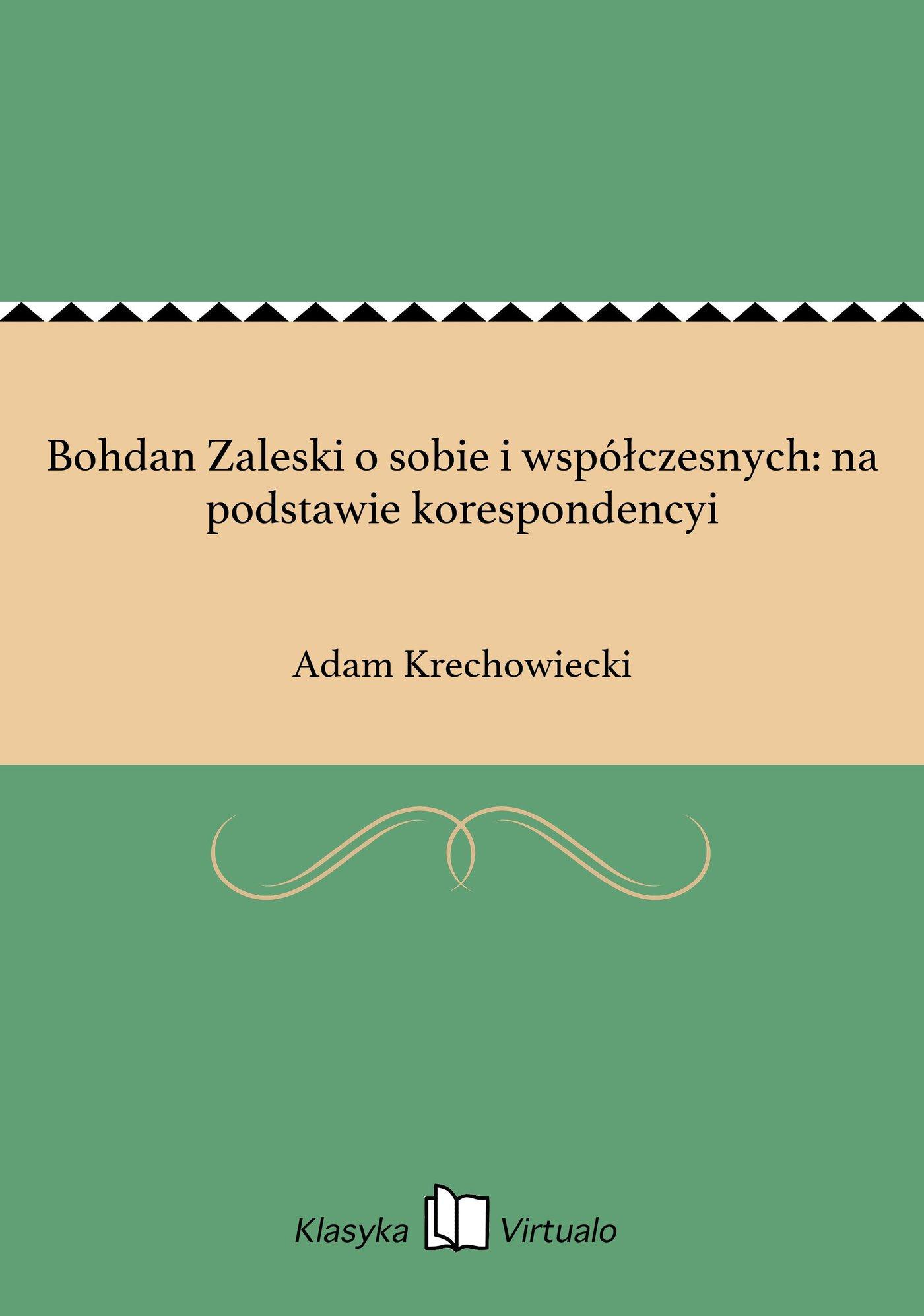 Bohdan Zaleski o sobie i współczesnych: na podstawie korespondencyi - Ebook (Książka na Kindle) do pobrania w formacie MOBI