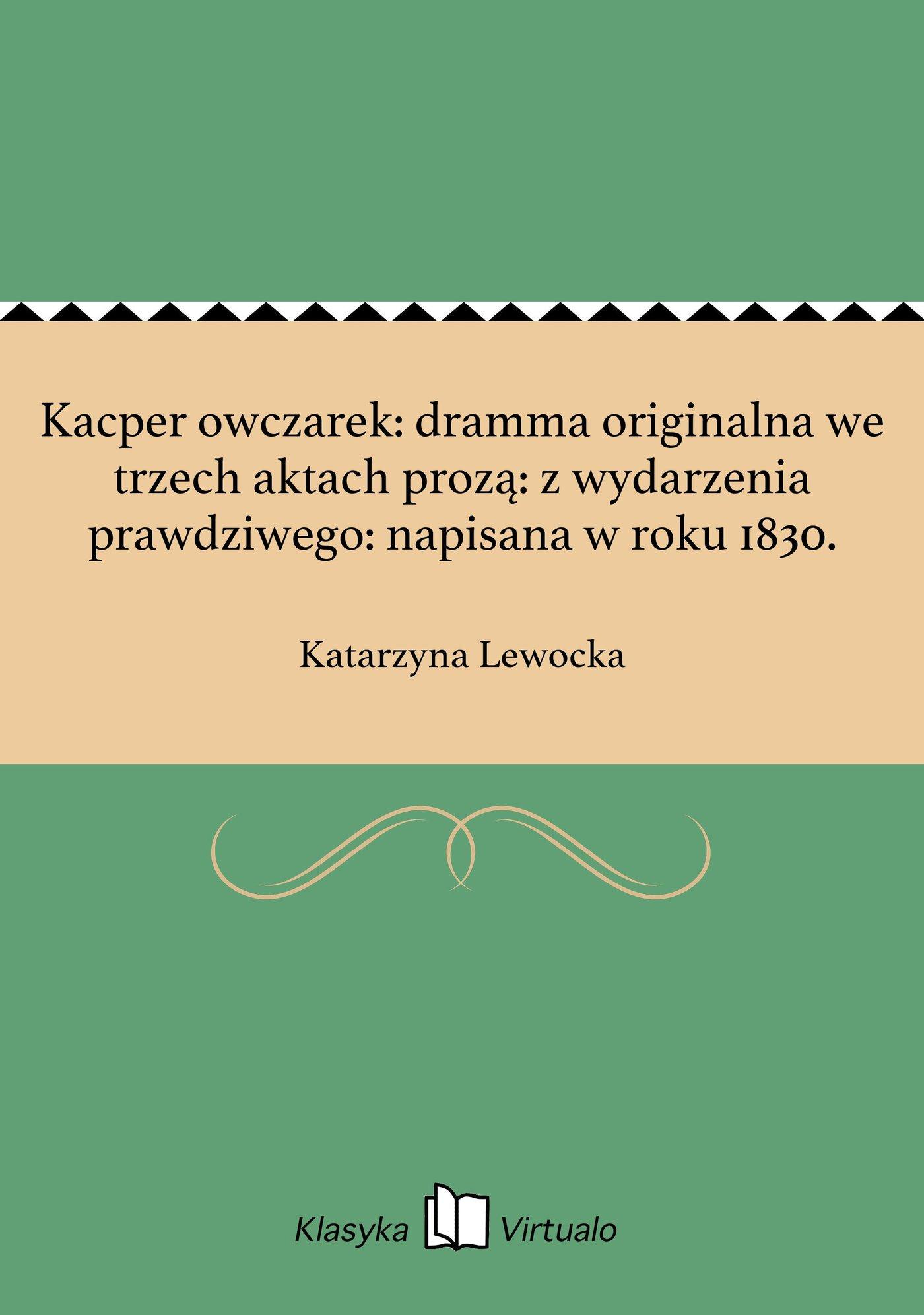 Kacper owczarek: dramma originalna we trzech aktach prozą: z wydarzenia prawdziwego: napisana w roku 1830. - Ebook (Książka na Kindle) do pobrania w formacie MOBI
