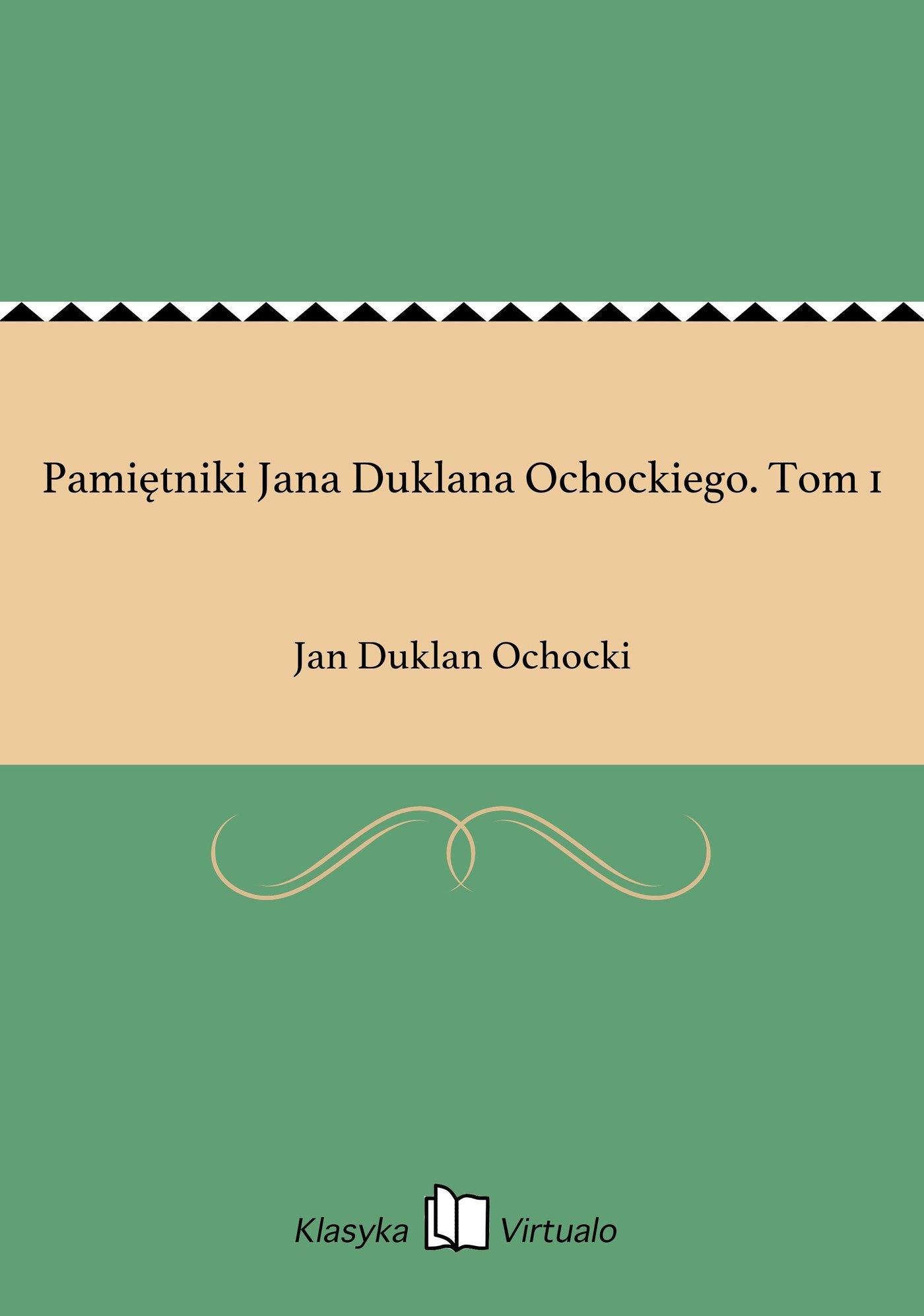 Pamiętniki Jana Duklana Ochockiego. Tom 1 - Ebook (Książka na Kindle) do pobrania w formacie MOBI