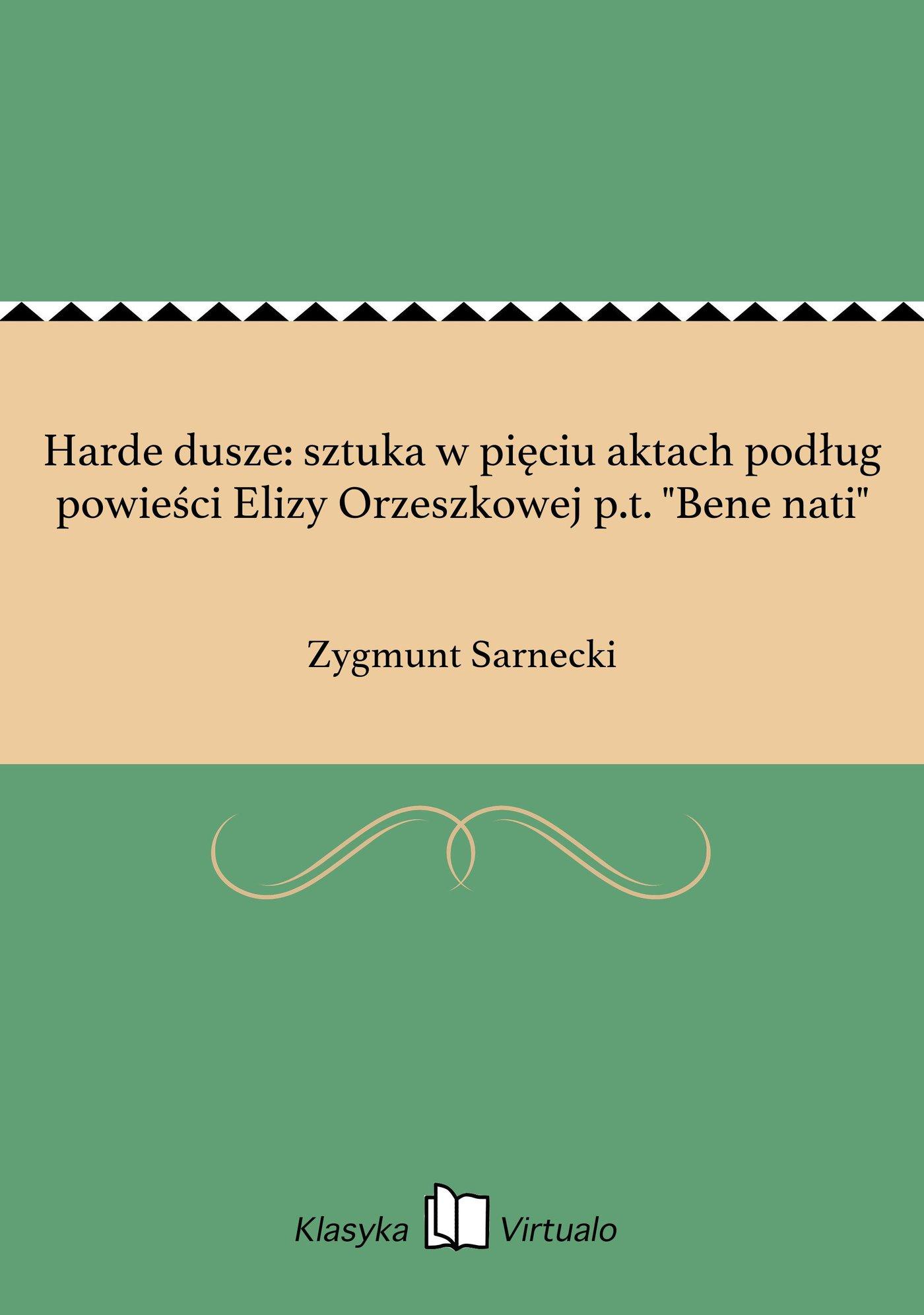 """Harde dusze: sztuka w pięciu aktach podług powieści Elizy Orzeszkowej p.t. """"Bene nati"""" - Ebook (Książka na Kindle) do pobrania w formacie MOBI"""
