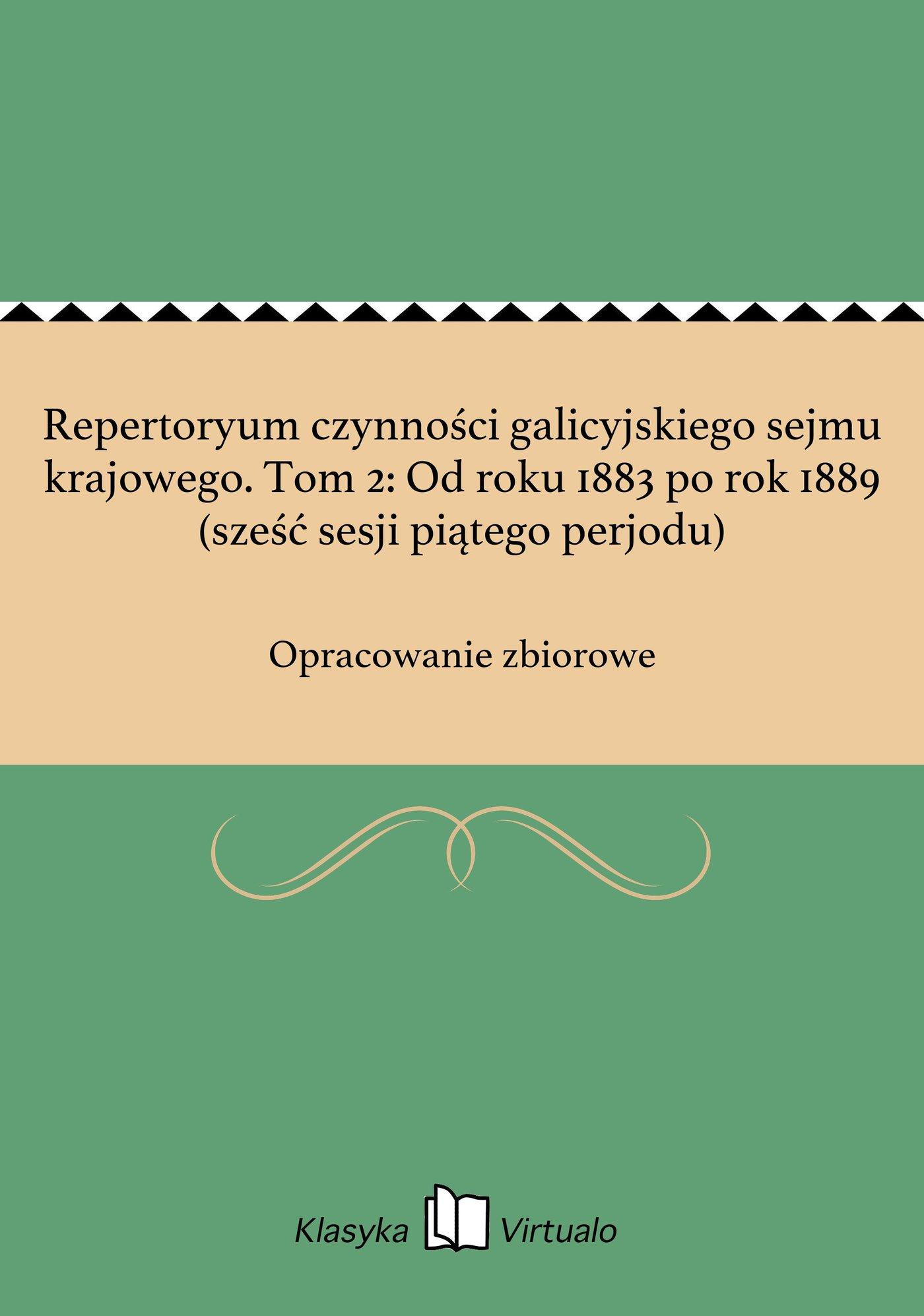 Repertoryum czynności galicyjskiego sejmu krajowego. Tom 2: Od roku 1883 po rok 1889 (sześć sesji piątego perjodu) - Ebook (Książka na Kindle) do pobrania w formacie MOBI