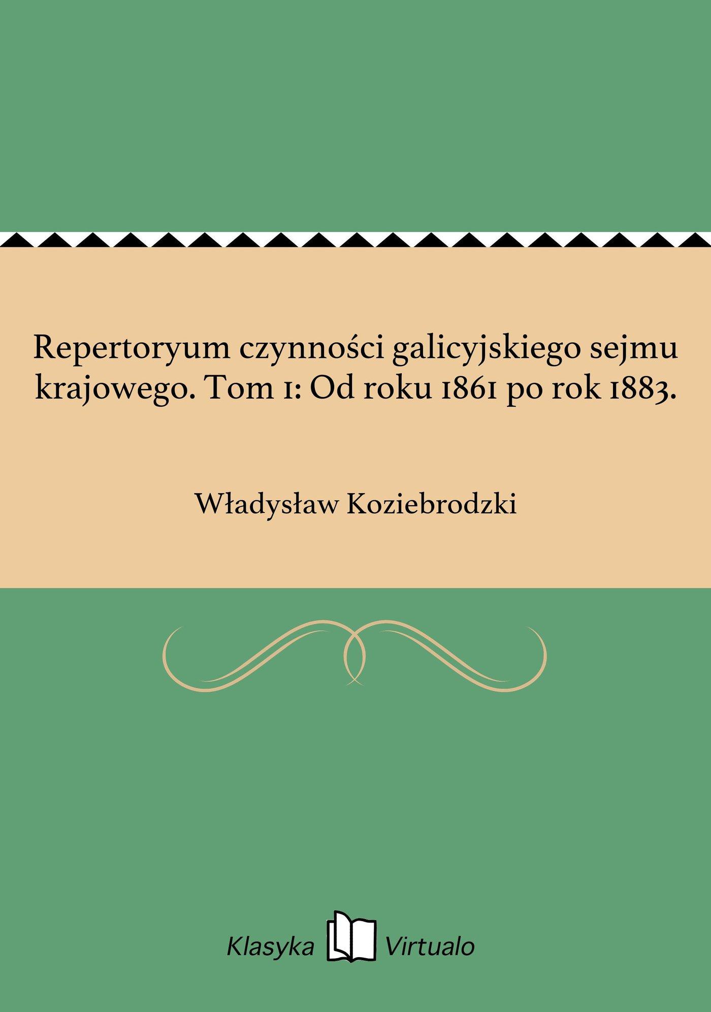 Repertoryum czynności galicyjskiego sejmu krajowego. Tom 1: Od roku 1861 po rok 1883. - Ebook (Książka na Kindle) do pobrania w formacie MOBI