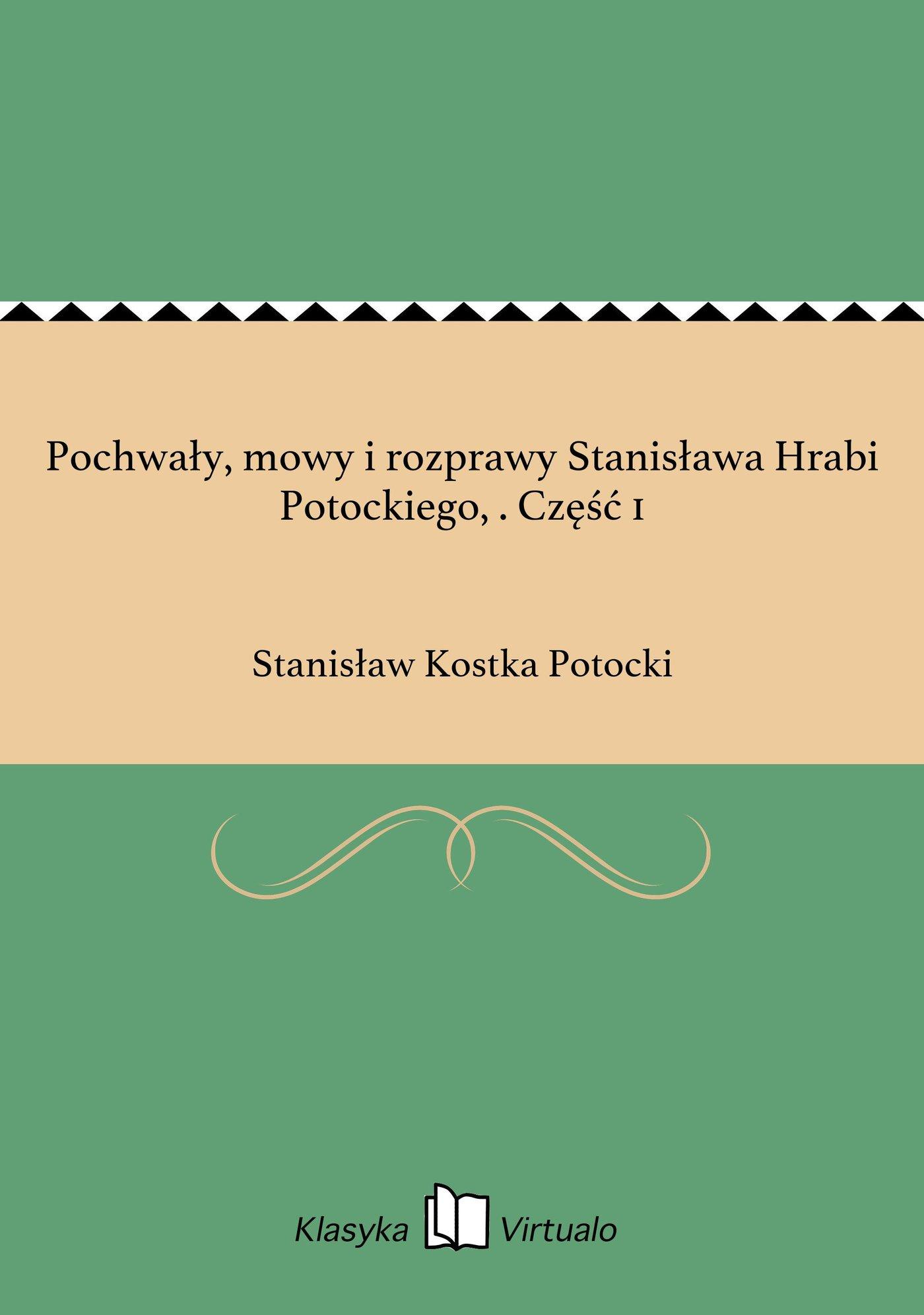 Pochwały, mowy i rozprawy Stanisława Hrabi Potockiego, . Część 1 - Ebook (Książka na Kindle) do pobrania w formacie MOBI
