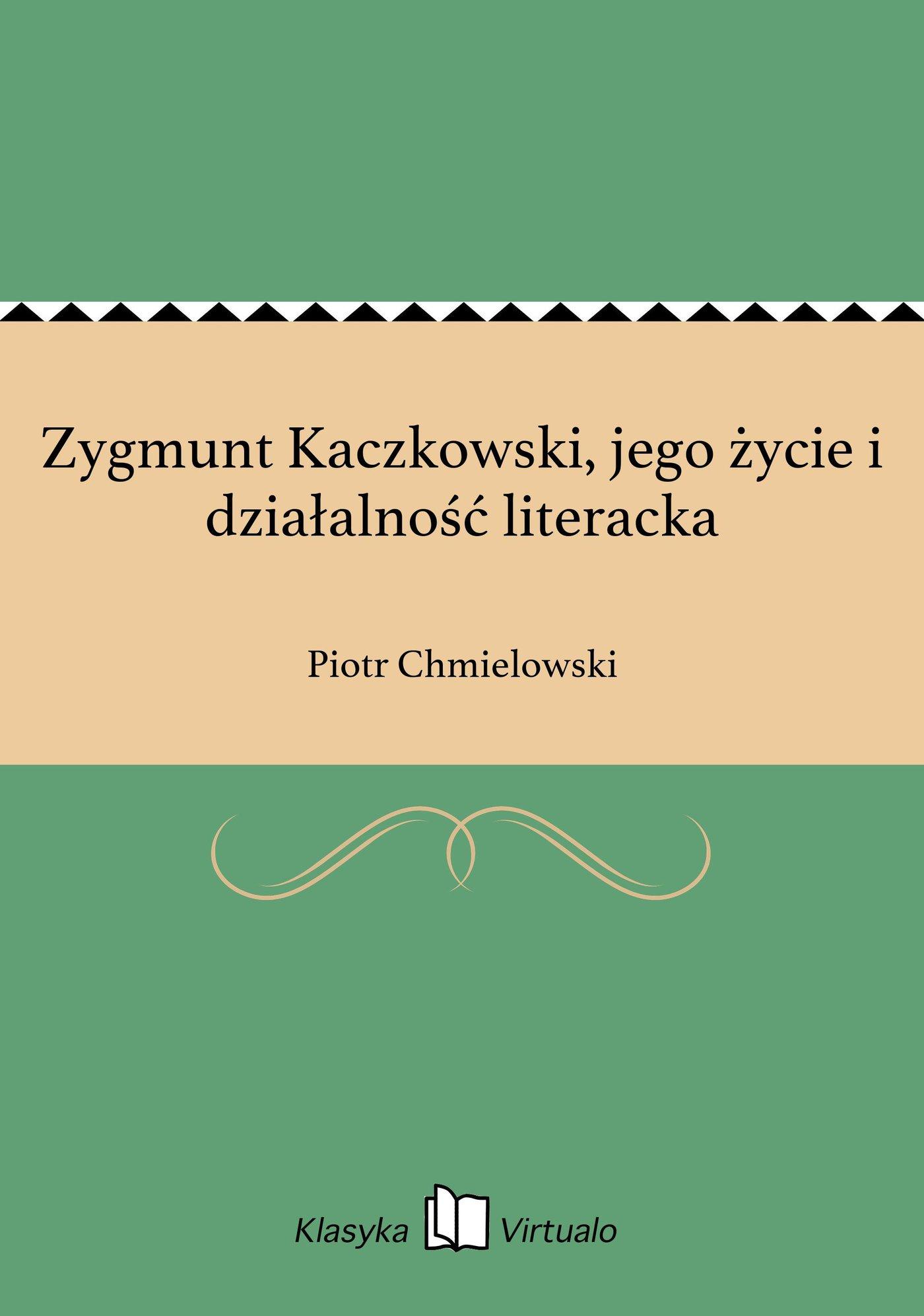 Zygmunt Kaczkowski, jego życie i działalność literacka - Ebook (Książka na Kindle) do pobrania w formacie MOBI
