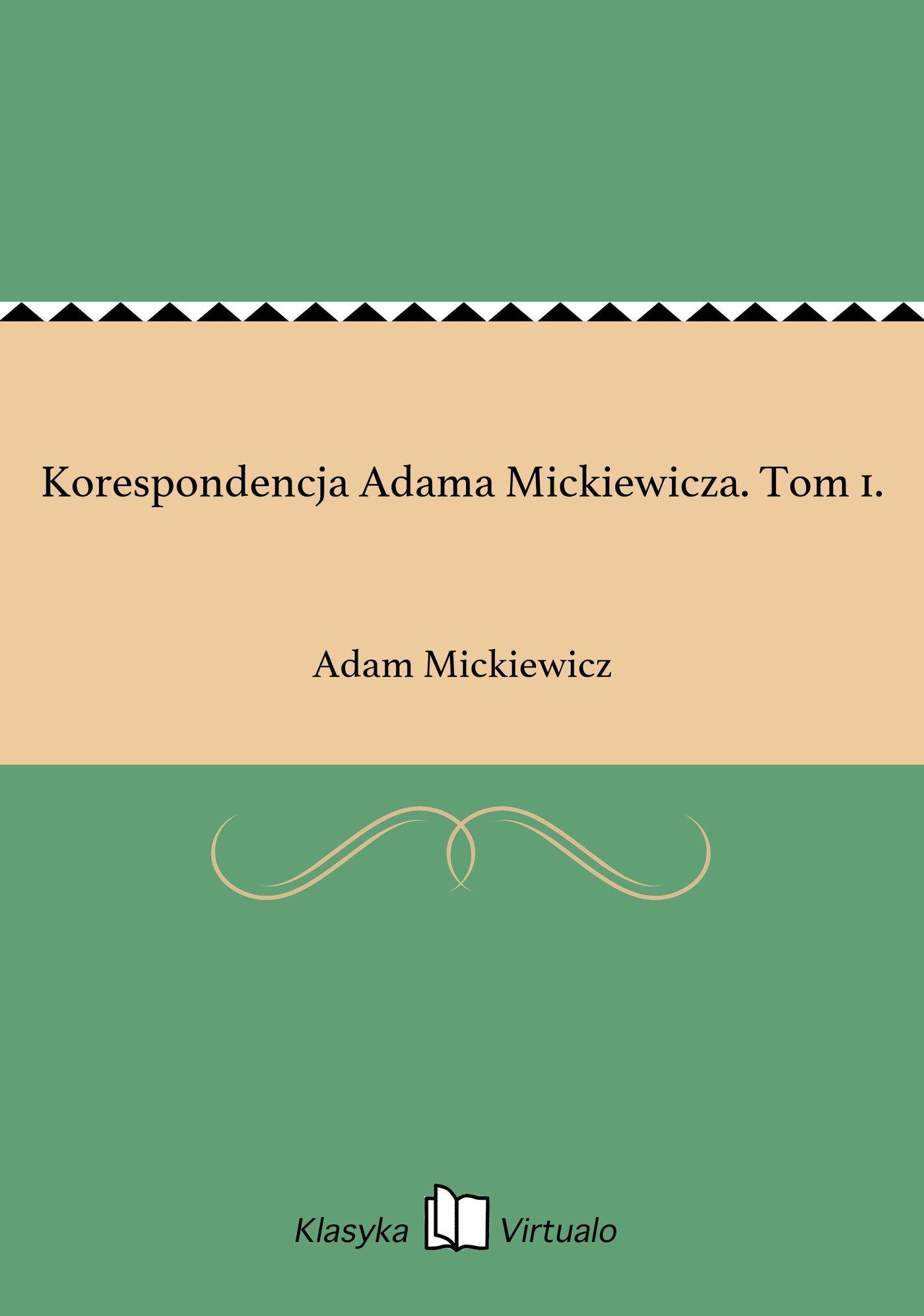 Korespondencja Adama Mickiewicza. Tom 1. - Ebook (Książka na Kindle) do pobrania w formacie MOBI