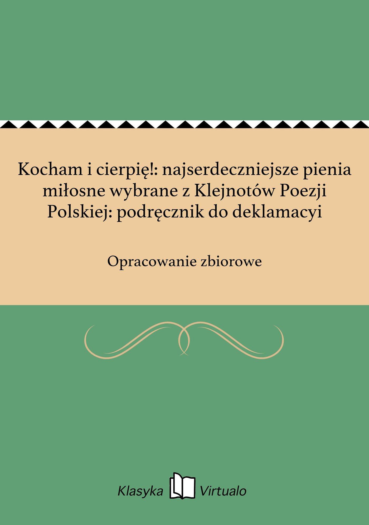 Kocham i cierpię!: najserdeczniejsze pienia miłosne wybrane z Klejnotów Poezji Polskiej: podręcznik do deklamacyi - Ebook (Książka na Kindle) do pobrania w formacie MOBI