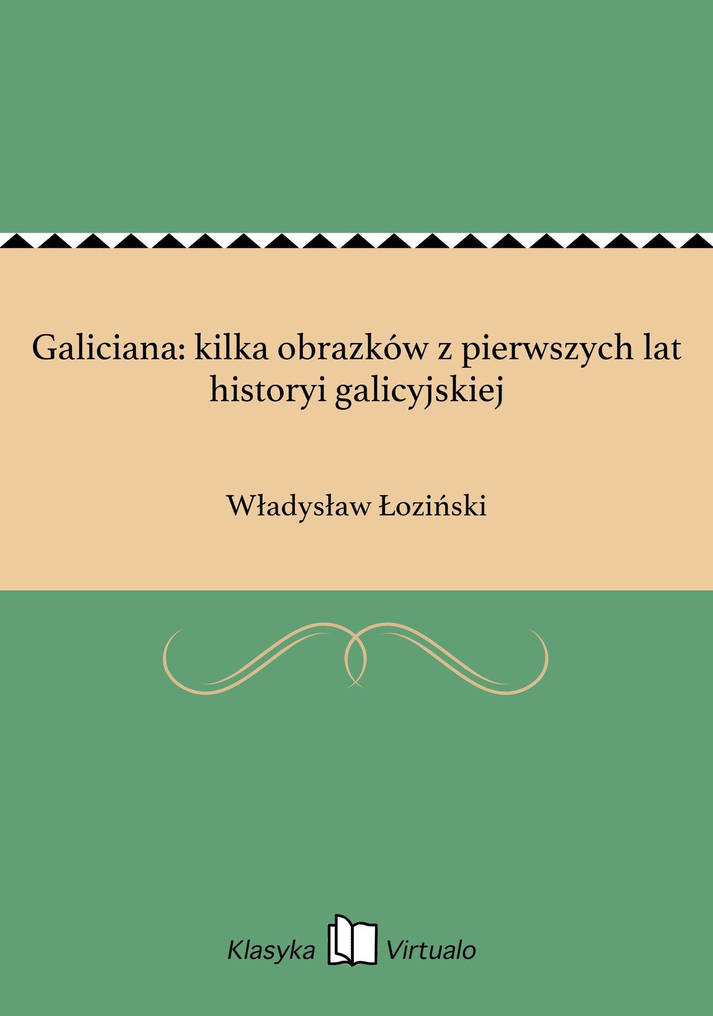 Galiciana: kilka obrazków z pierwszych lat historyi galicyjskiej - Ebook (Książka na Kindle) do pobrania w formacie MOBI