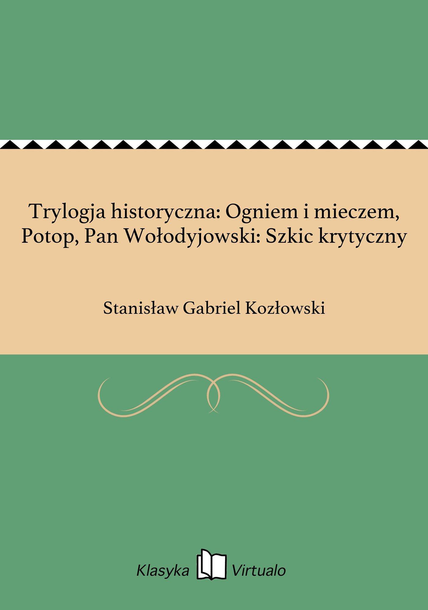 Trylogja historyczna: Ogniem i mieczem, Potop, Pan Wołodyjowski: Szkic krytyczny - Ebook (Książka na Kindle) do pobrania w formacie MOBI