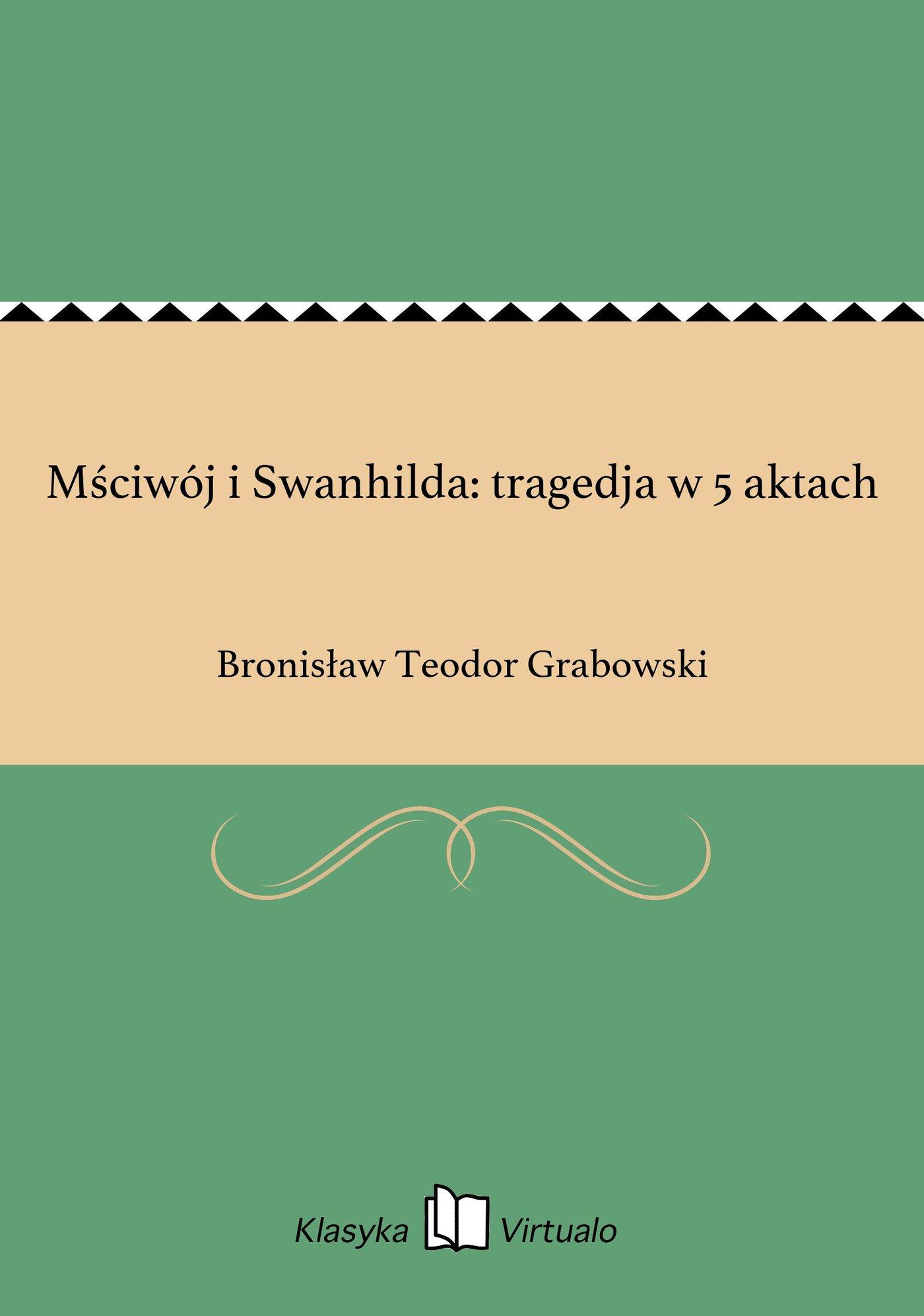Mściwój i Swanhilda: tragedja w 5 aktach - Ebook (Książka na Kindle) do pobrania w formacie MOBI